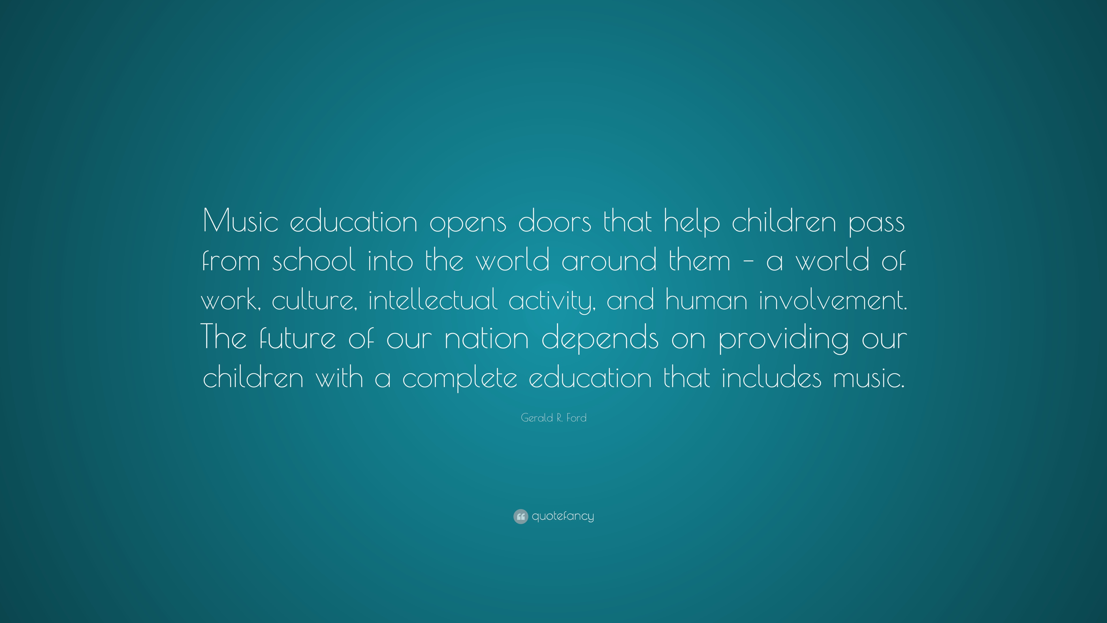 """Gerald R. Ford Quote: """"Music Education Opens Doors That"""