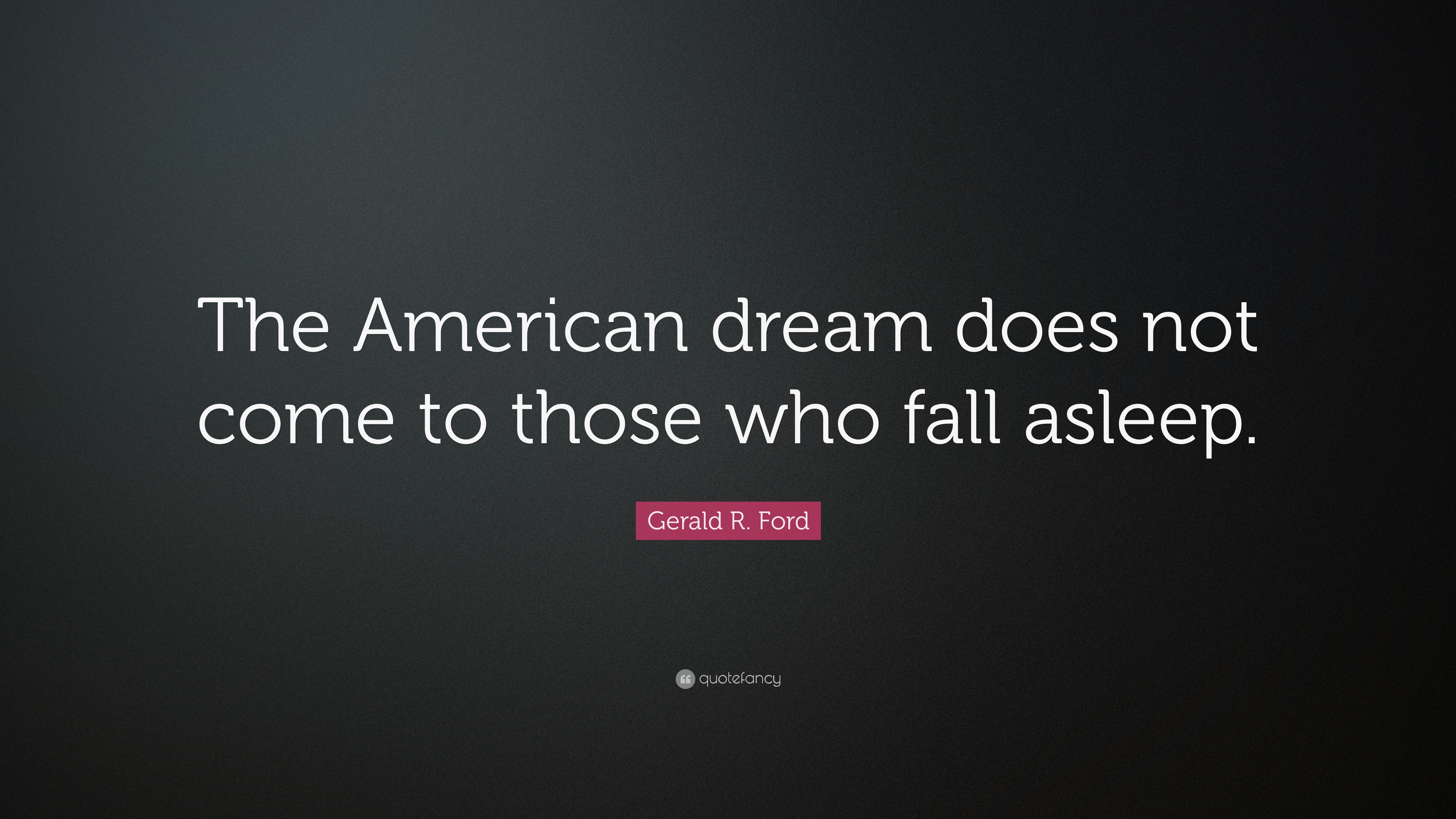 "The American Dream Quotes Gerald Rford Quote ""The American Dream Does Not Come To Those"
