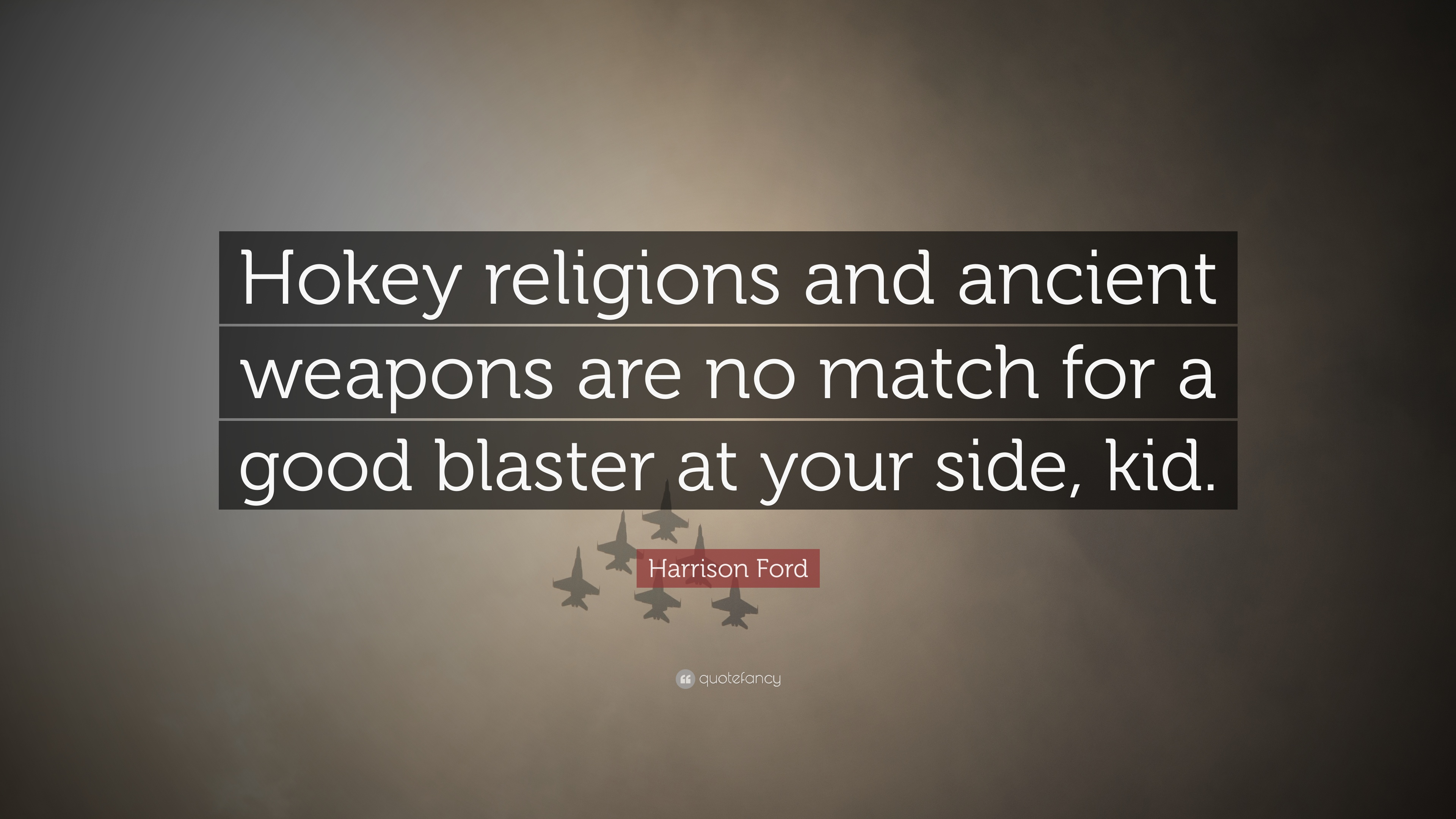 Harrison Ford Quote Hokey Religions And Ancient Weapons Are No