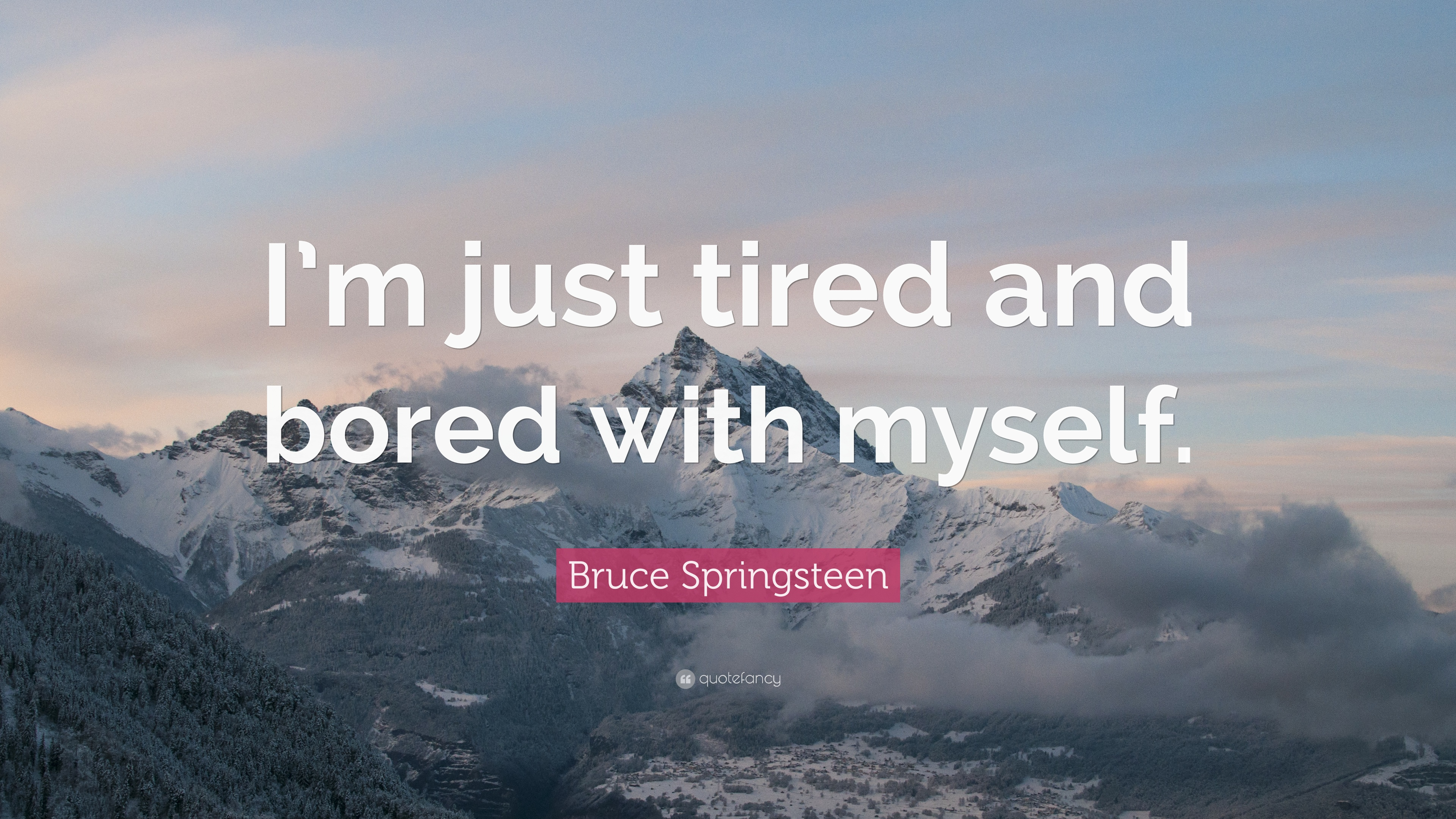"""I M Bored Quotes: Bruce Springsteen Quote: """"I'm Just Tired And Bored With"""