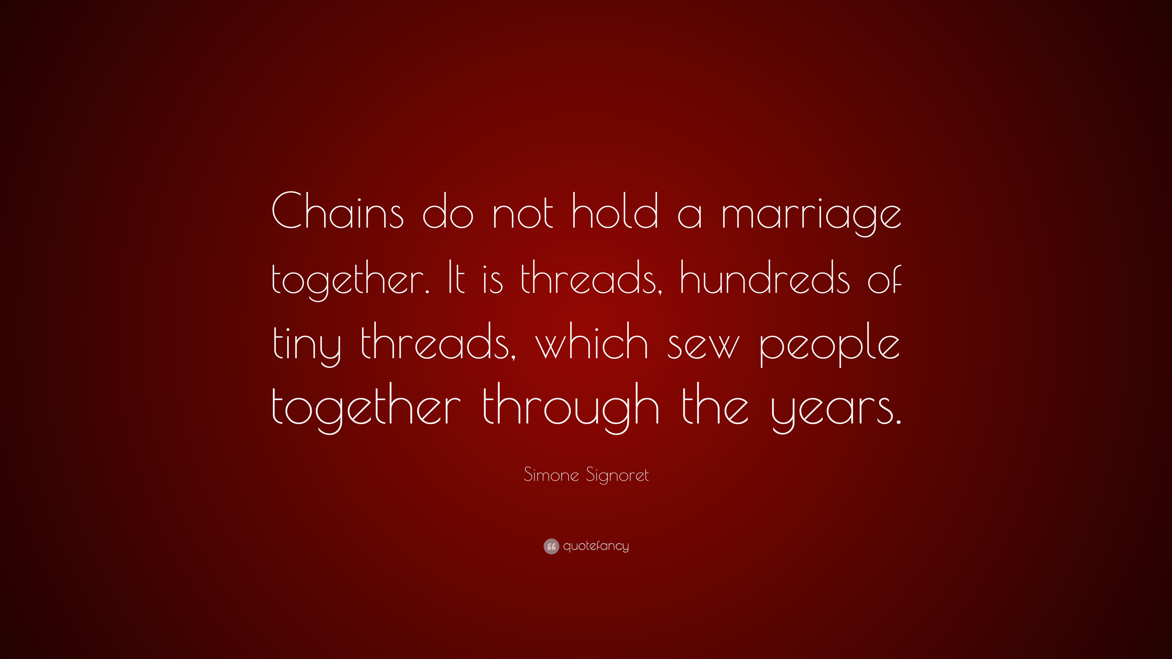 """Simone Signoret Quote: """"Chains Do Not Hold A Marriage"""