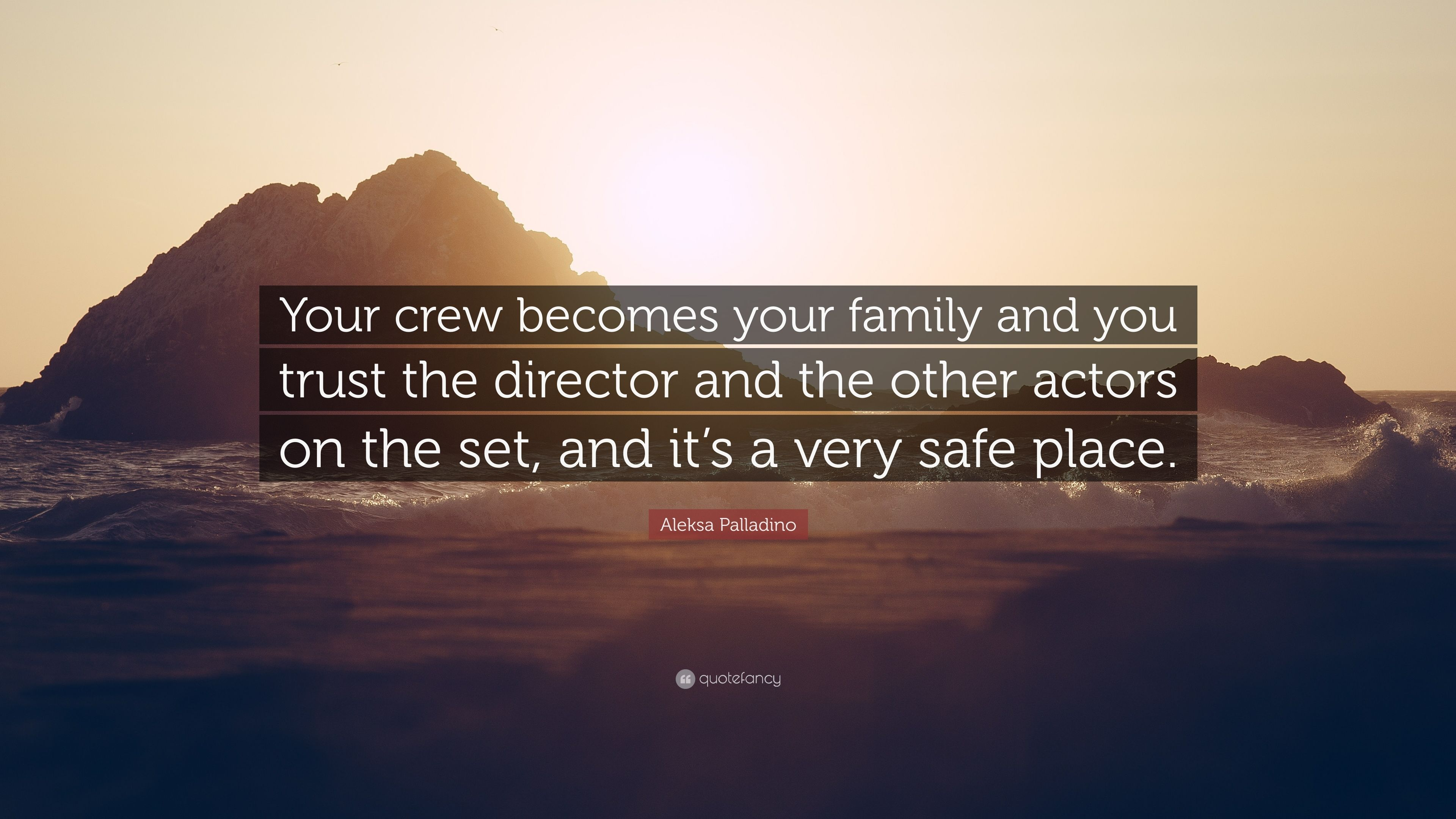 """a1fd9a4d3 Aleksa Palladino Quote: """"Your crew becomes your family and you trust the  director and"""
