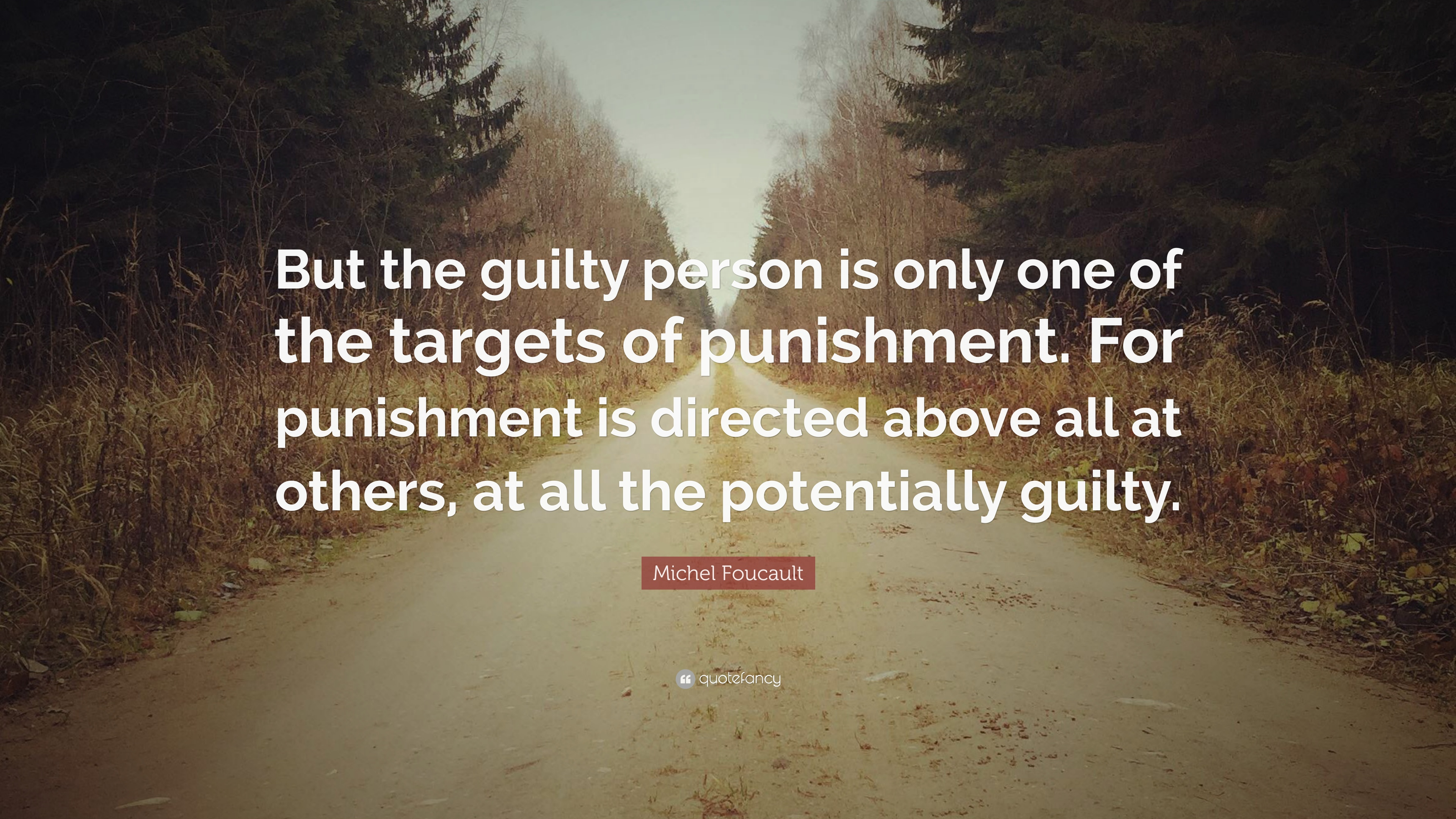 Michel Foucault Quote But The Guilty Person Is Only One Of The Targets Of Punishment For Punishment Is Directed Above All At Others At All T 10 Wallpapers Quotefancy