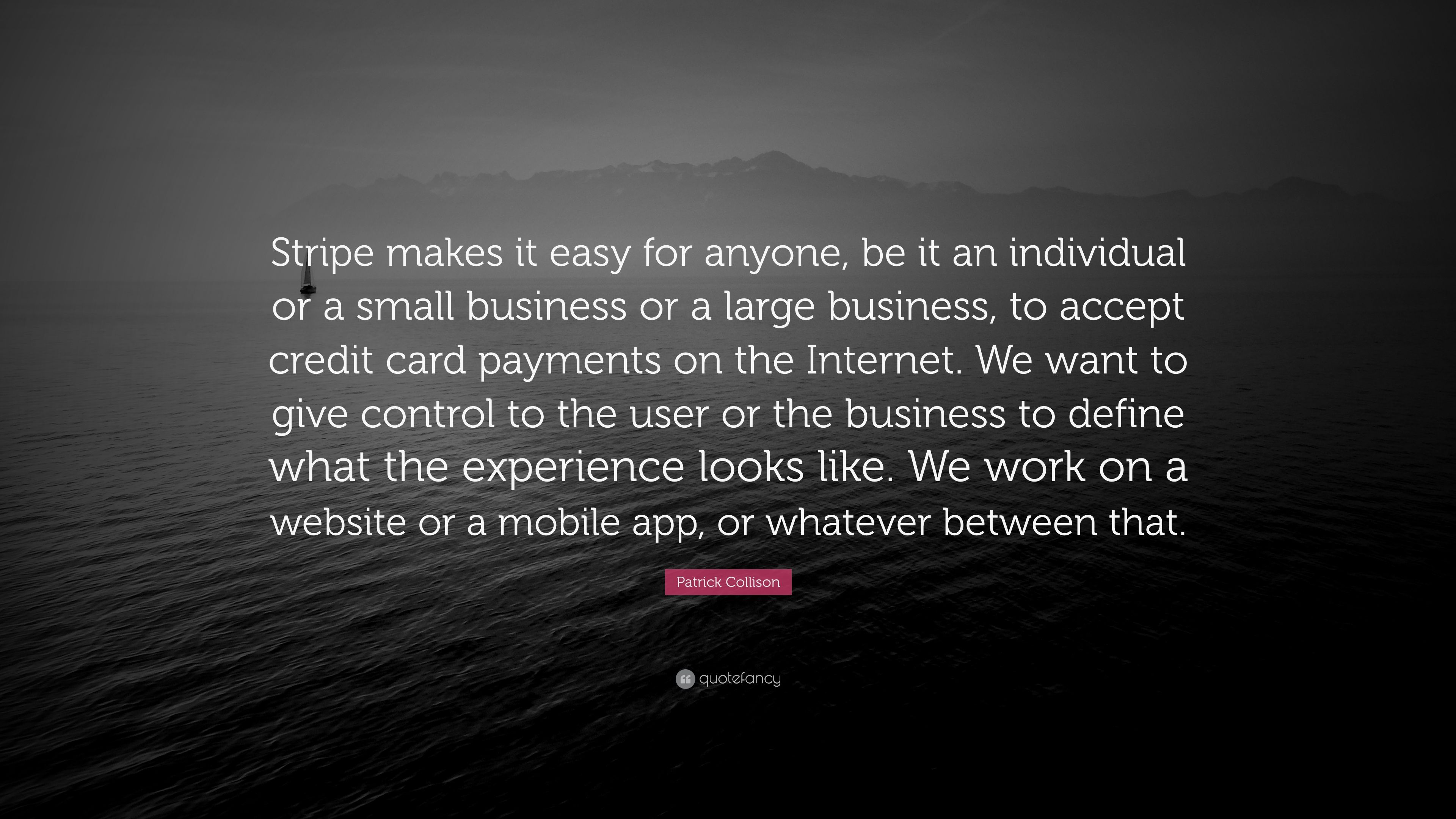 """Patrick Collison Quote: """"Stripe makes it easy for anyone, be it an ..."""