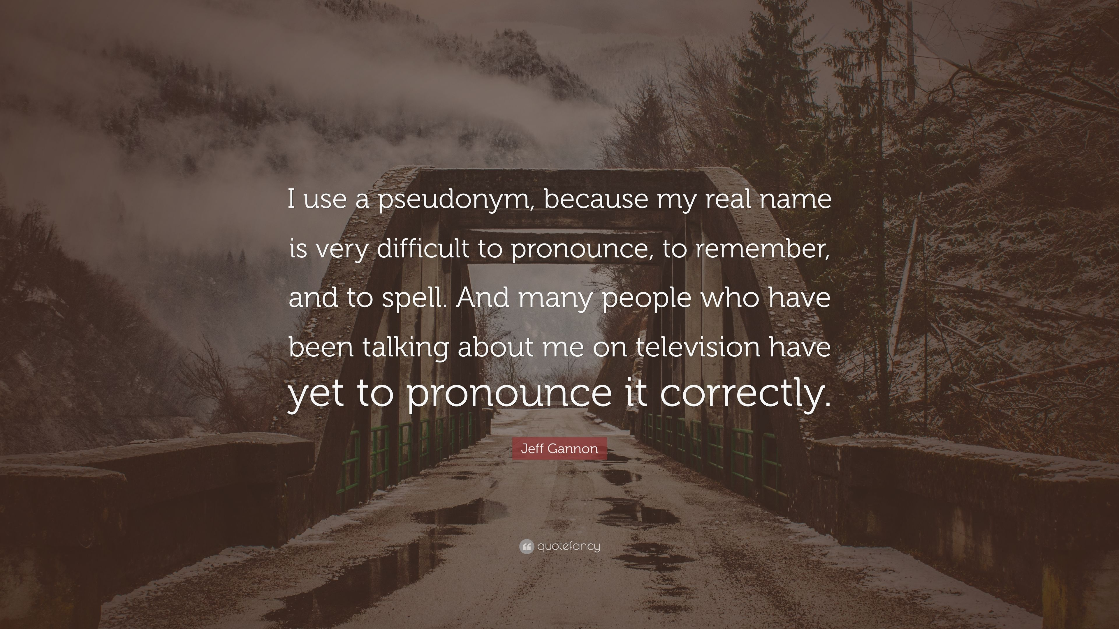 "Jeff Gannon Quote: ""I use a pseudonym, because my real name"