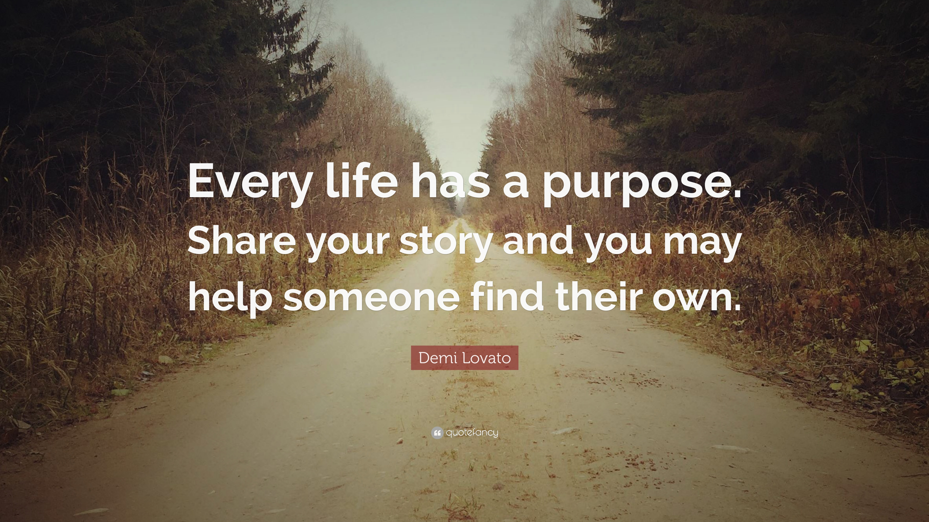 Demi Lovato Quote Every Life Has A Purpose Share Your Story And