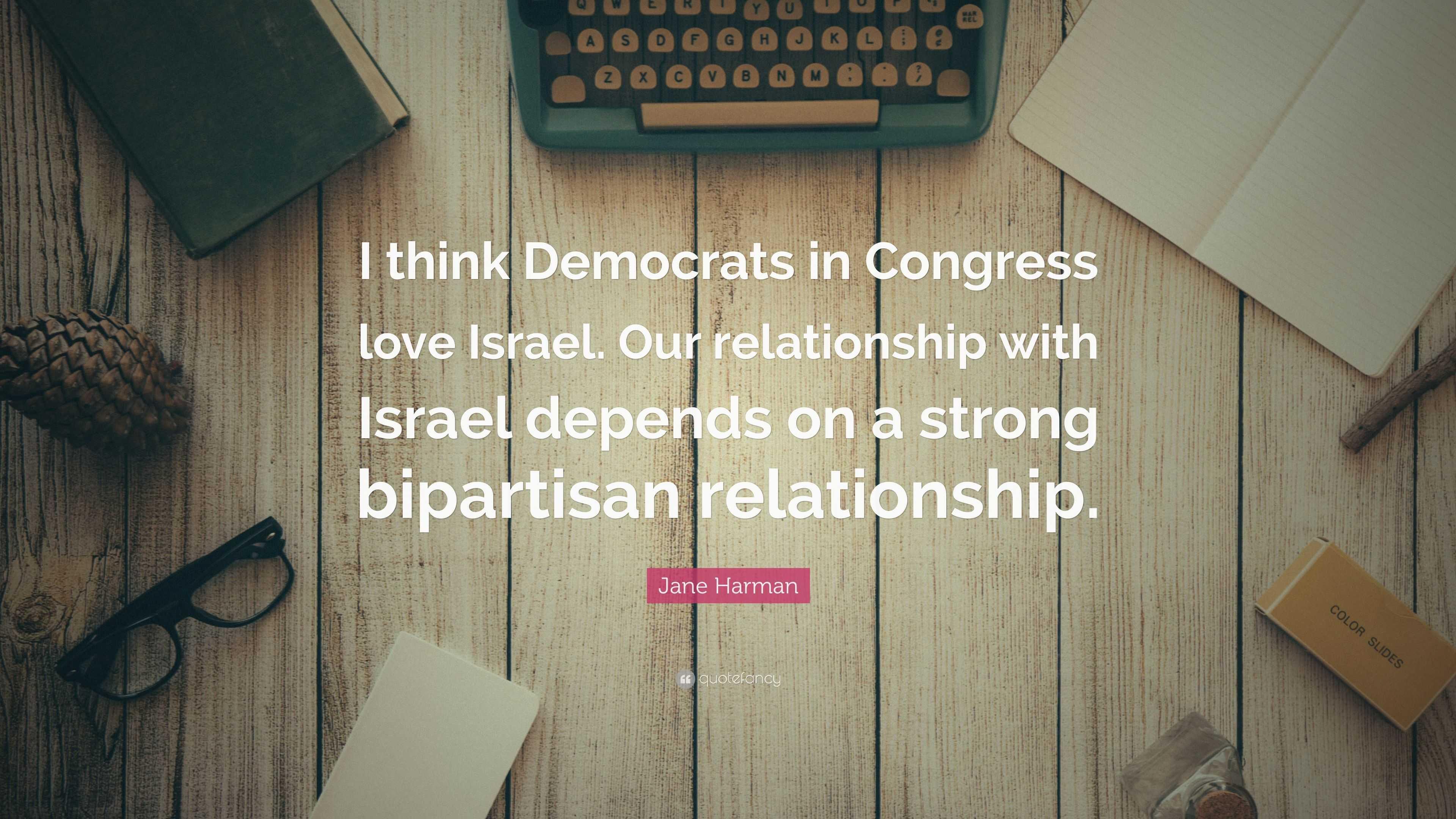 "Jane Harman Quote: ""I think Democrats in Congress love"