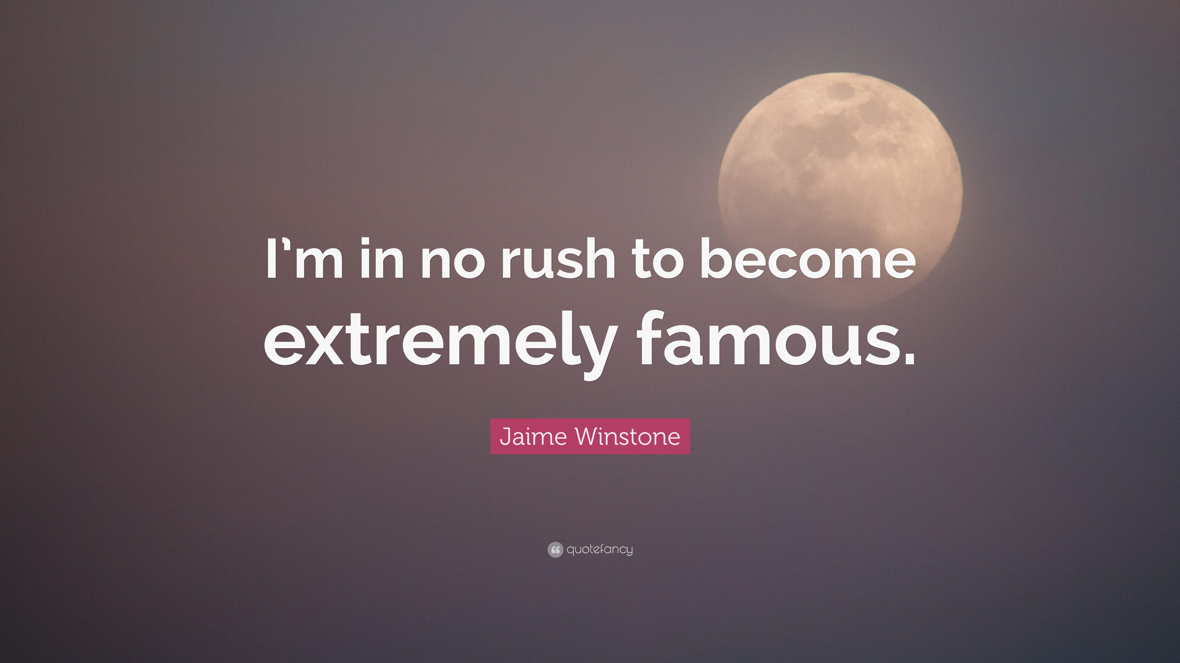 Jaime Winstone Quote Im In No Rush To Become Extremely Famous