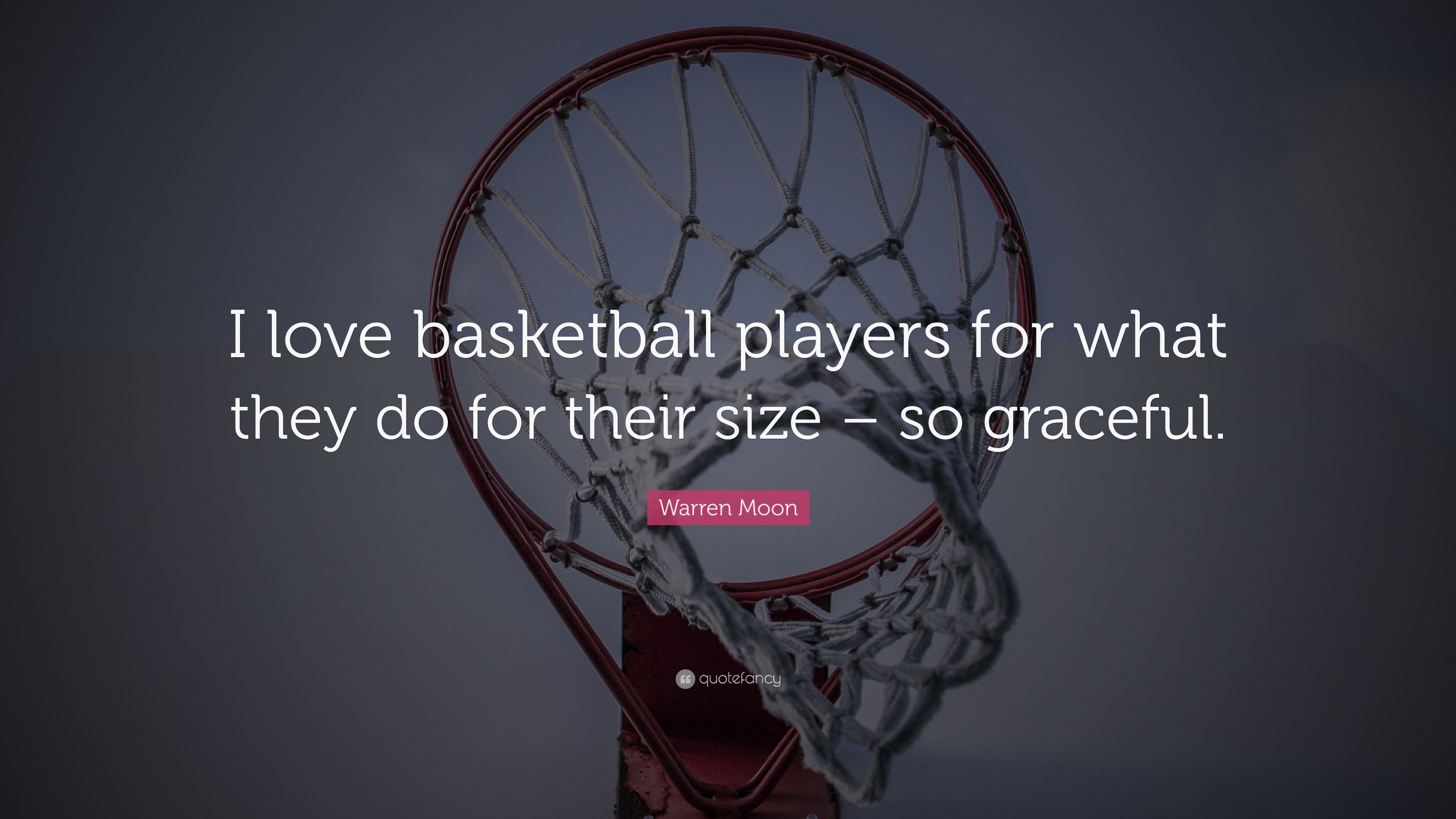 Warren Moon Quote I Love Basketball Players For What They Do For