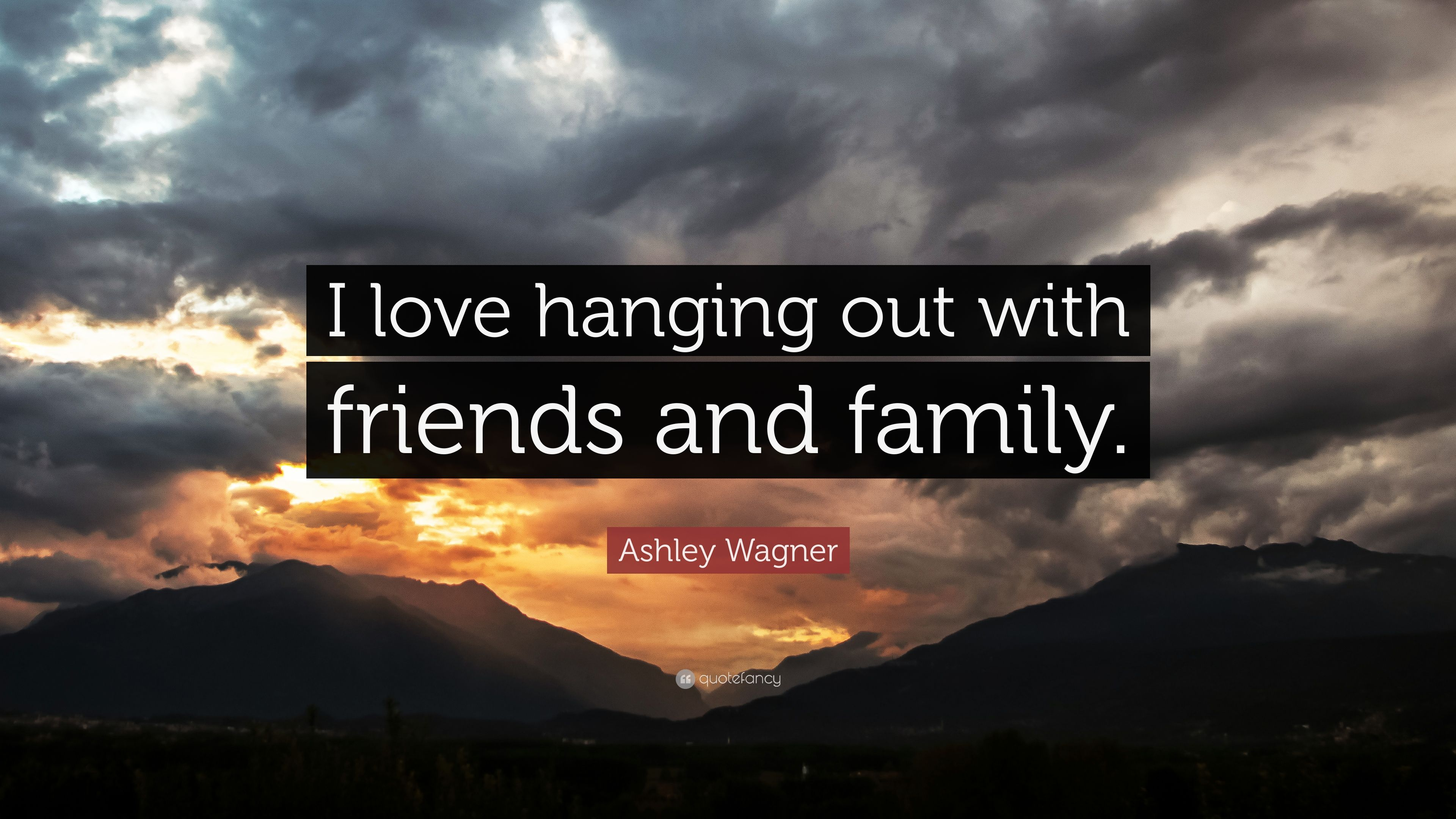 """Hanging Out With Friends Quotes: Ashley Wagner Quote: """"I Love Hanging Out With Friends And"""