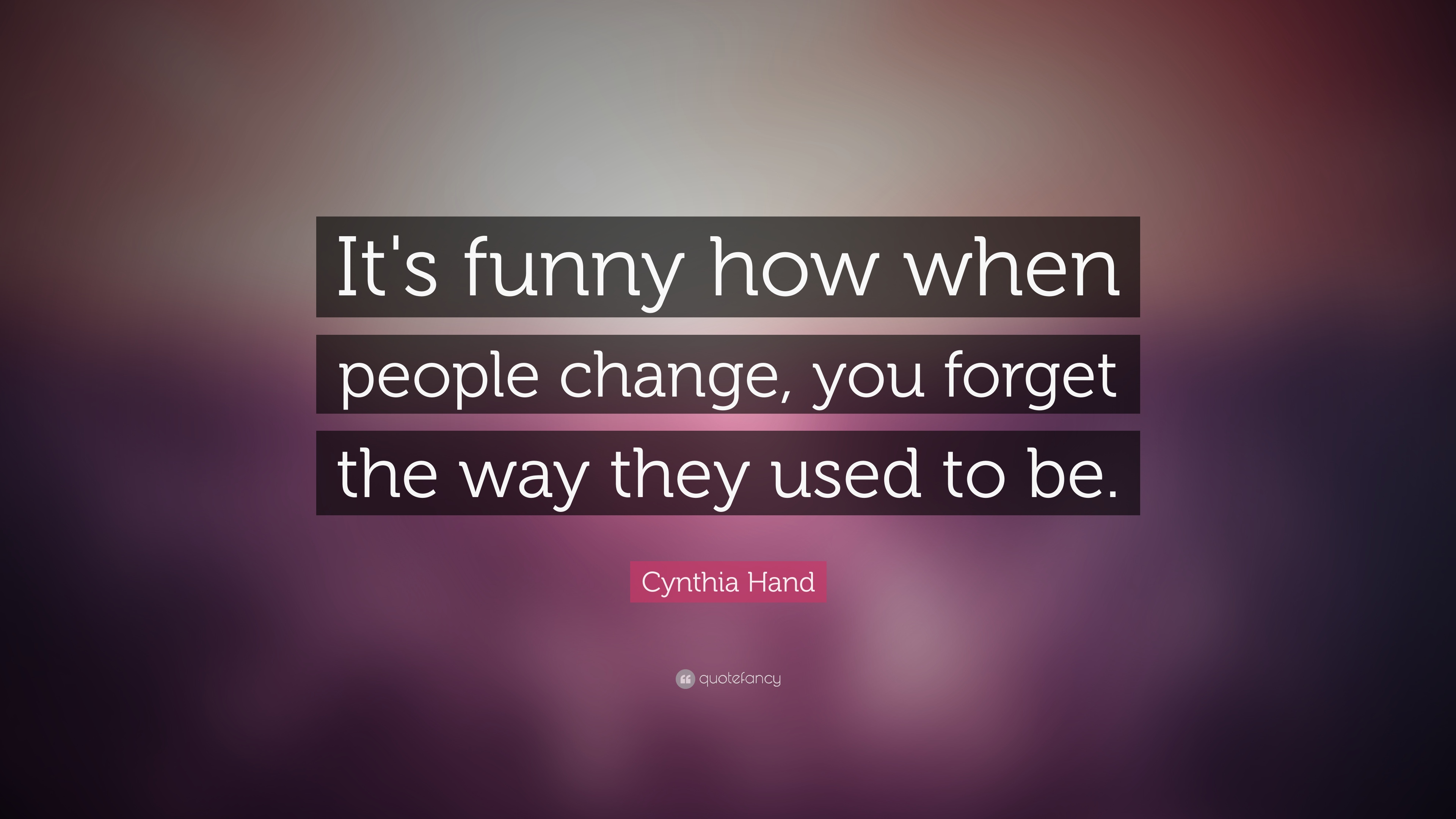 Cynthia Hand Quote Its Funny How When People Change You