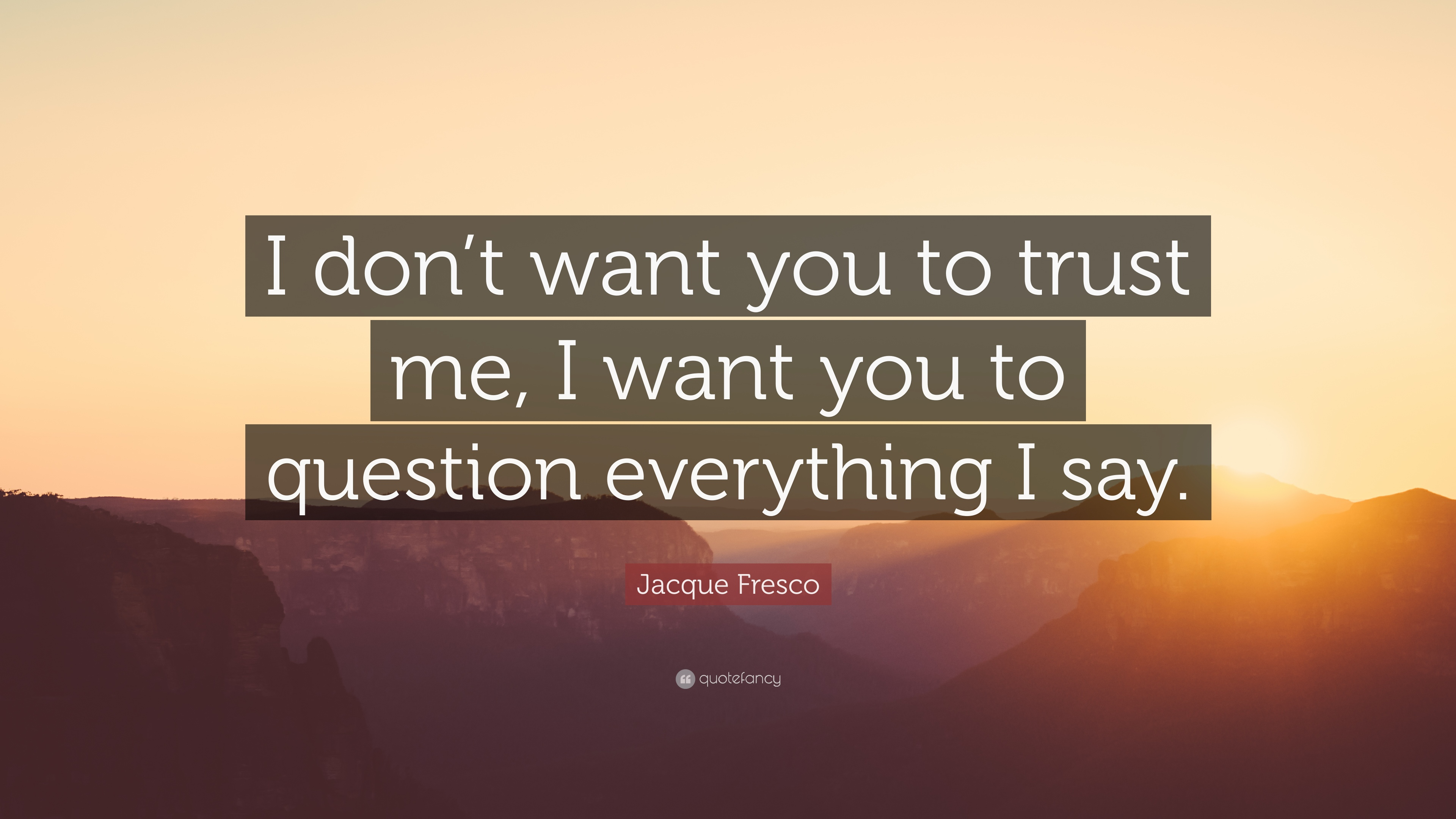 Jacque Fresco Quote I Dont Want You To Trust Me I Want You To