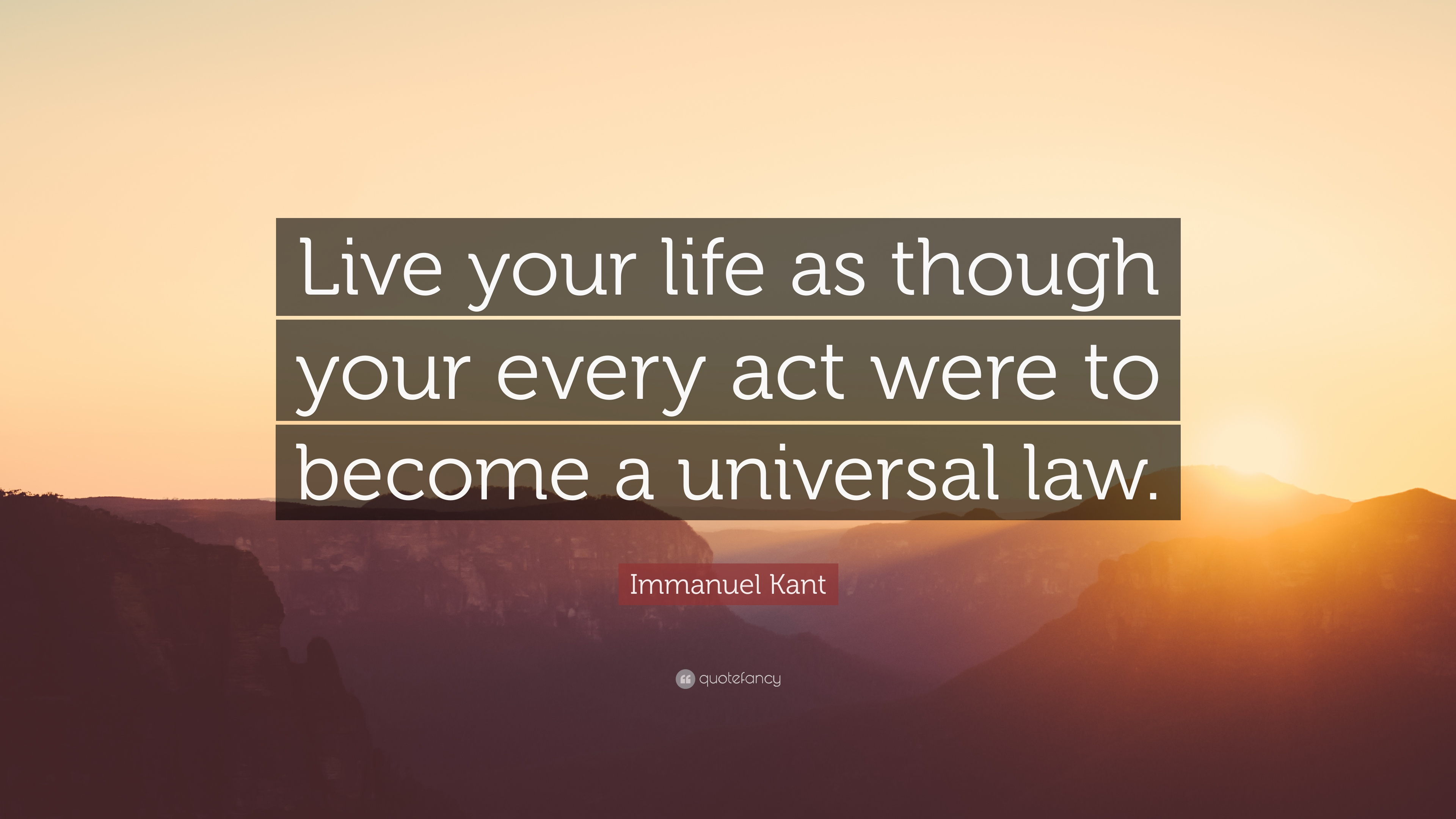 "Universal Life Quotes Immanuel Kant Quote ""Live Your Life As Though Your Every Act Were"