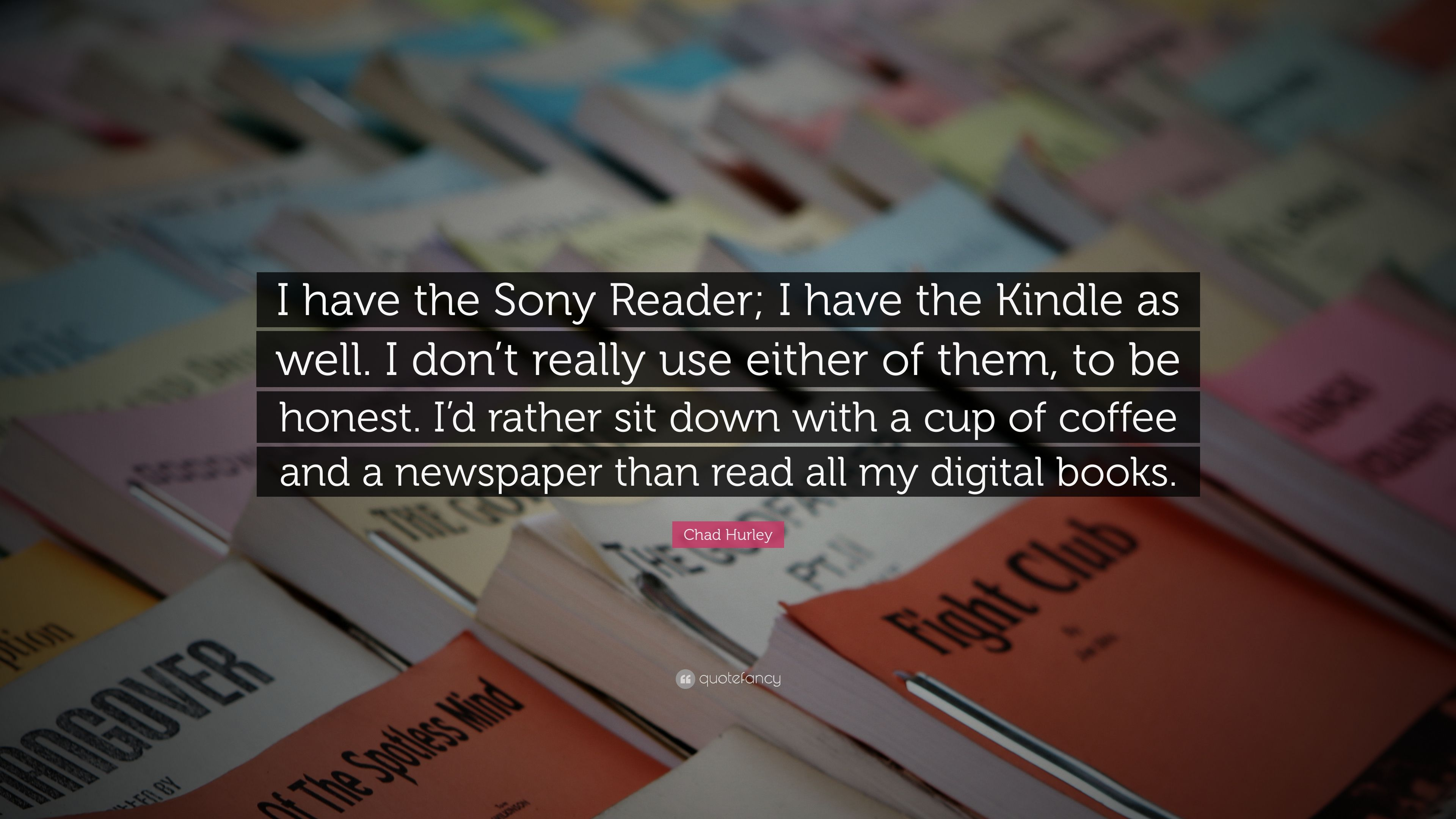 """Chad Hurley Quote: """"I have the Sony Reader"""