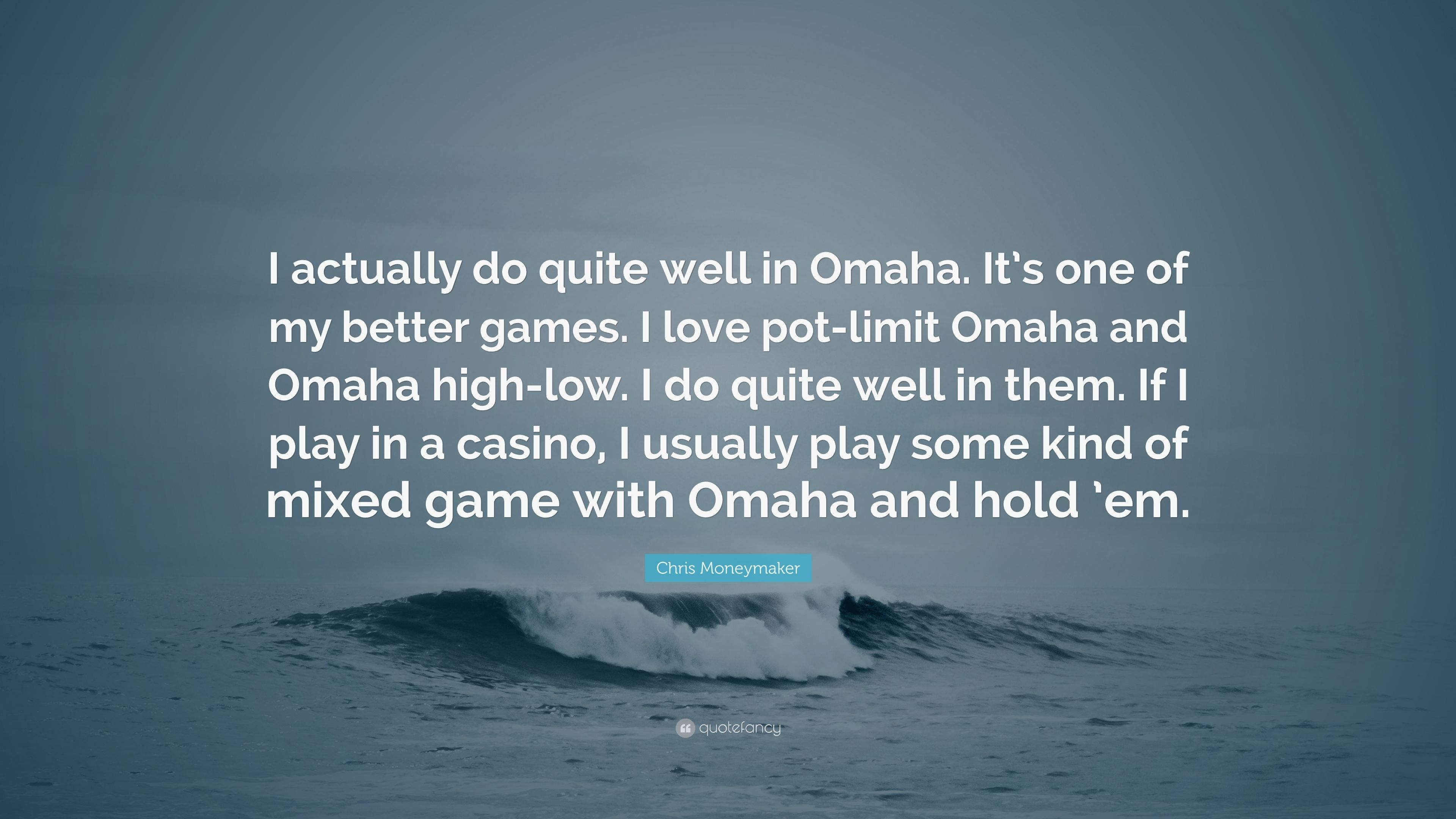 Chris Moneymaker Quote I Actually Do Quite Well In Omaha Its One