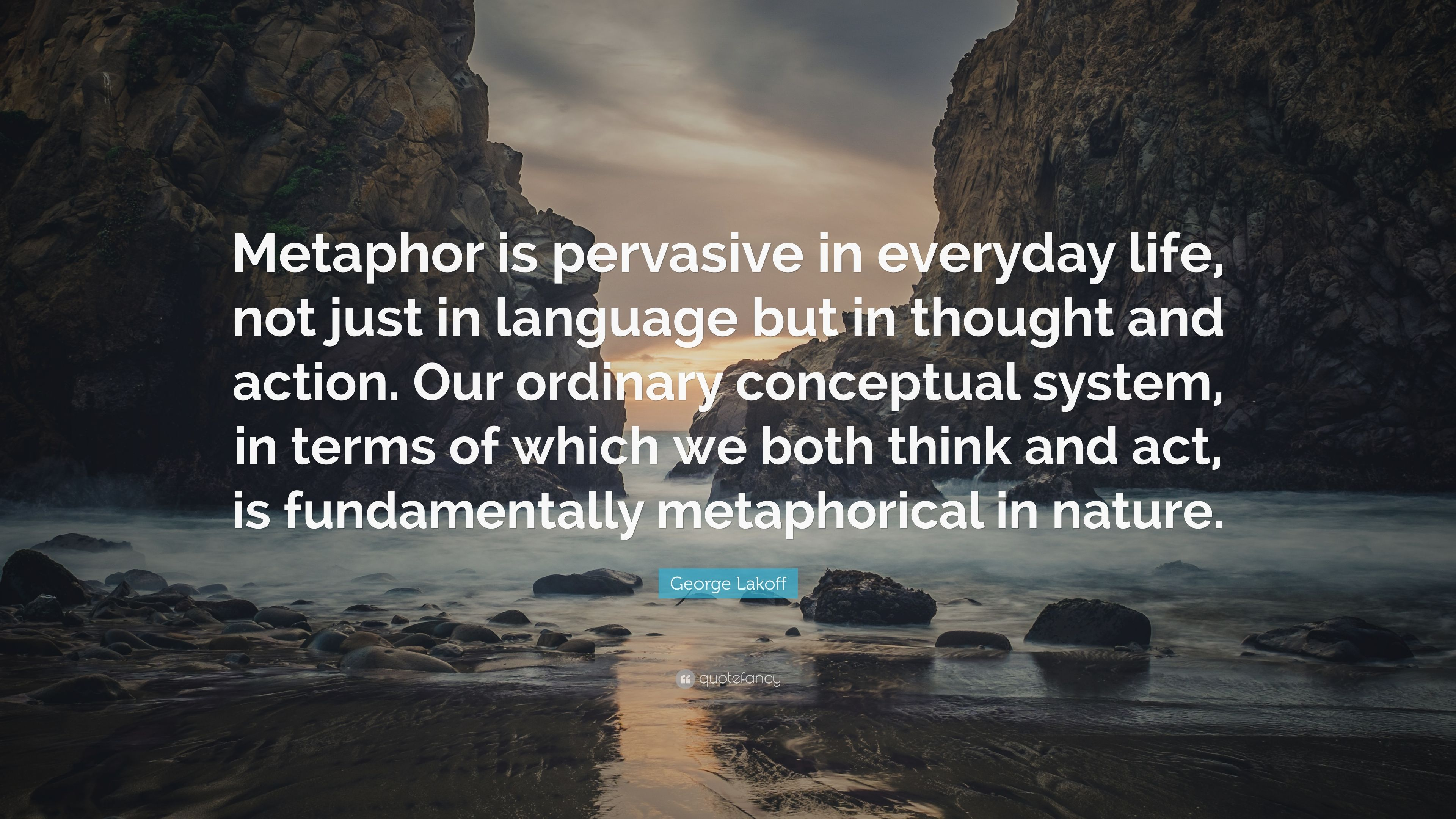 Metaphors Of Everyday Life Many Lives >> George Lakoff Quote Metaphor Is Pervasive In Everyday Life Not
