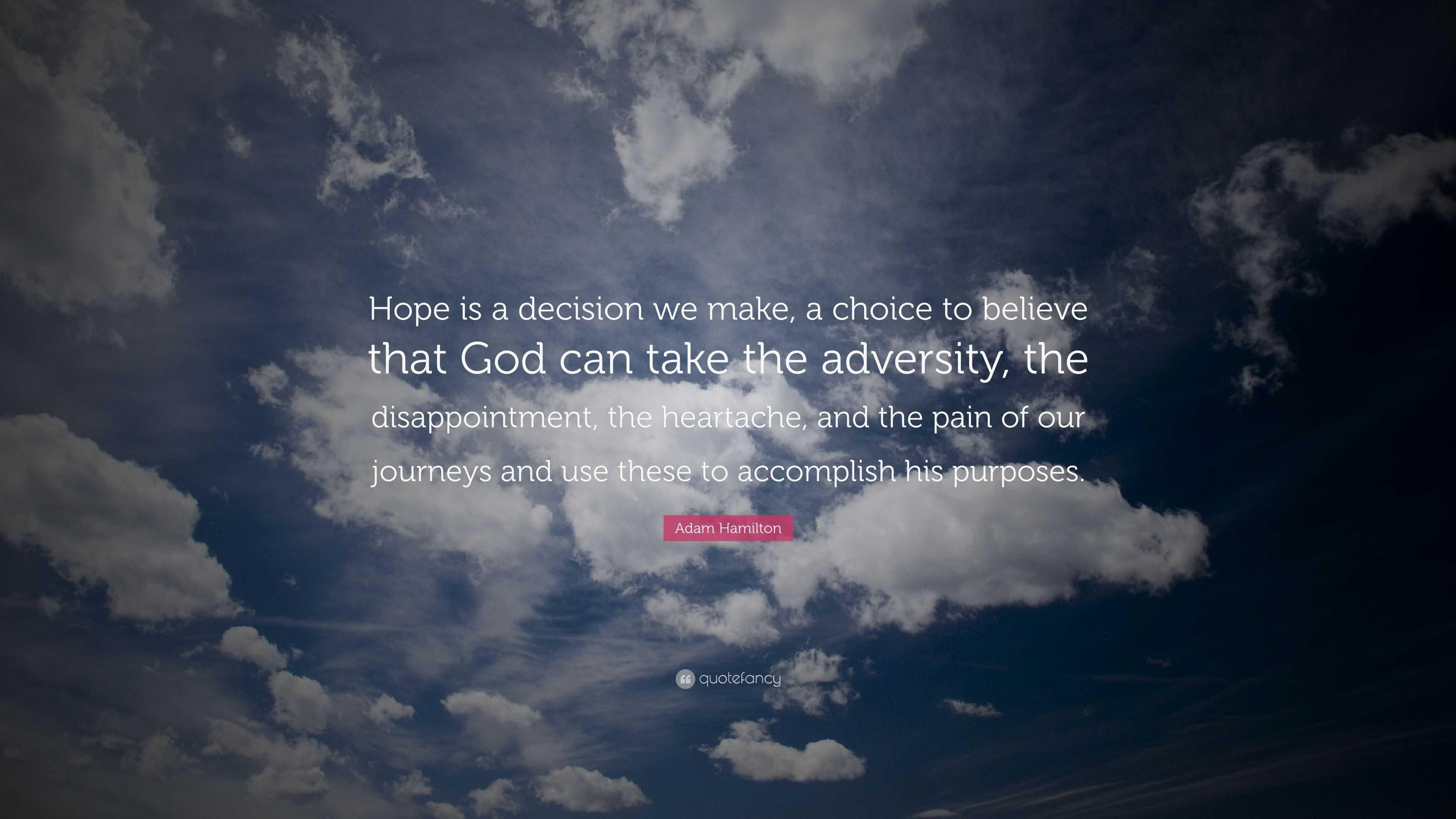 "Adam Hamilton Quote: ""Hope is a decision we make, a choice"