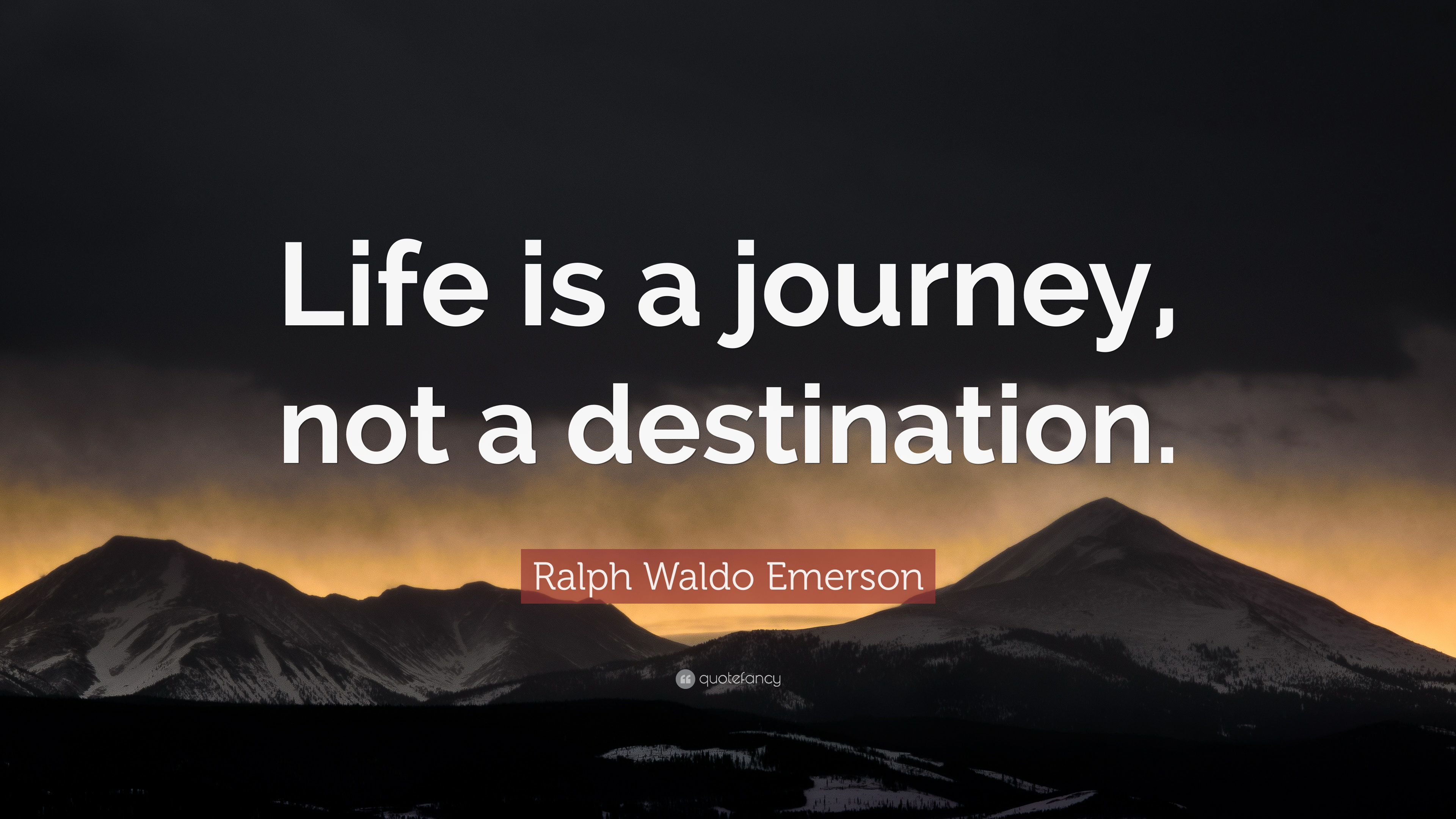 "Destination Quotes 40 Wallpapers: Ralph Waldo Emerson Quote: ""Life Is A Journey, Not A"