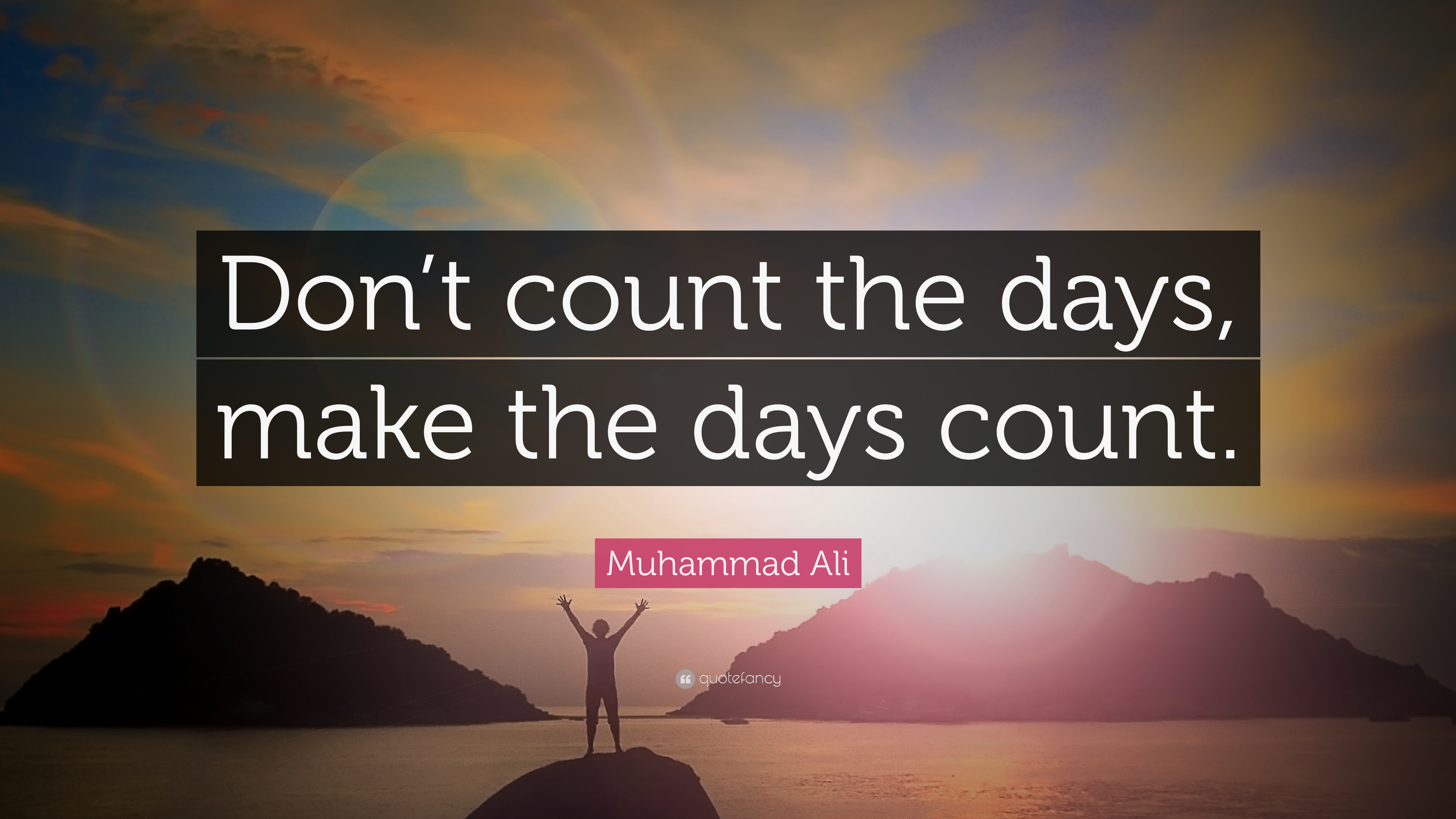 "Positive Motivational Quotes: Muhammad Ali Quote: ""Don't Count The Days, Make The Days"