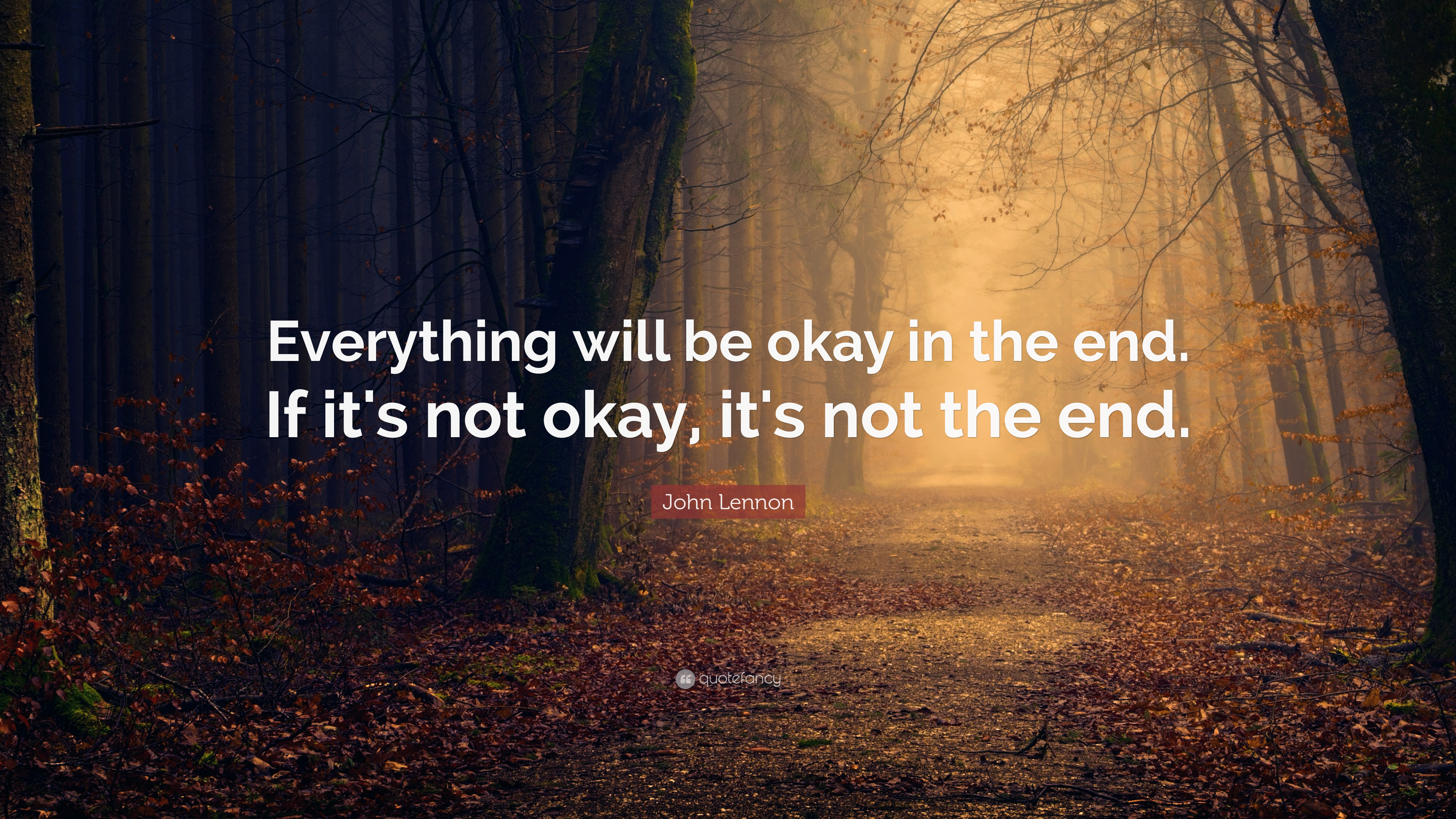 John Lennon Quote Everything Will Be Okay In The End If Its Not
