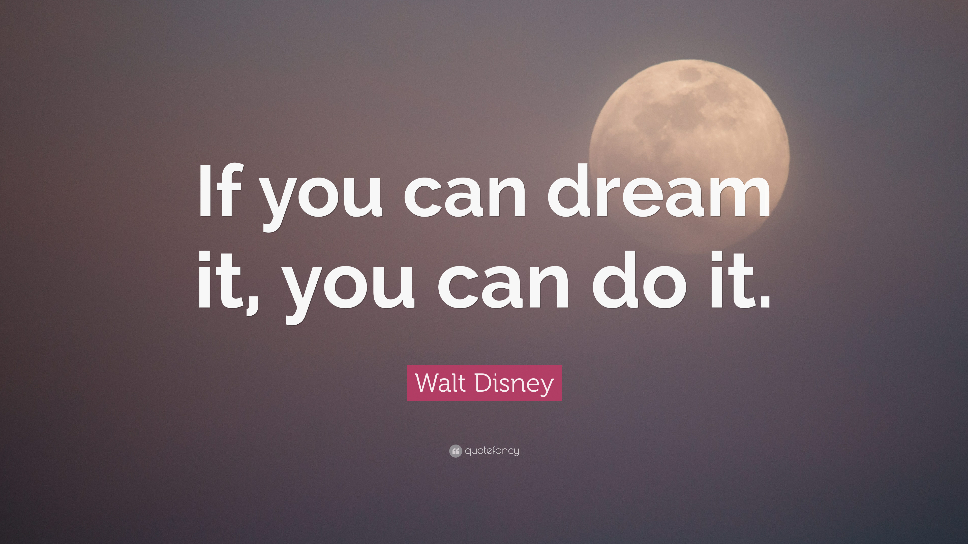 Walt Disney Quote If You Can Dream It You Can Do It 28