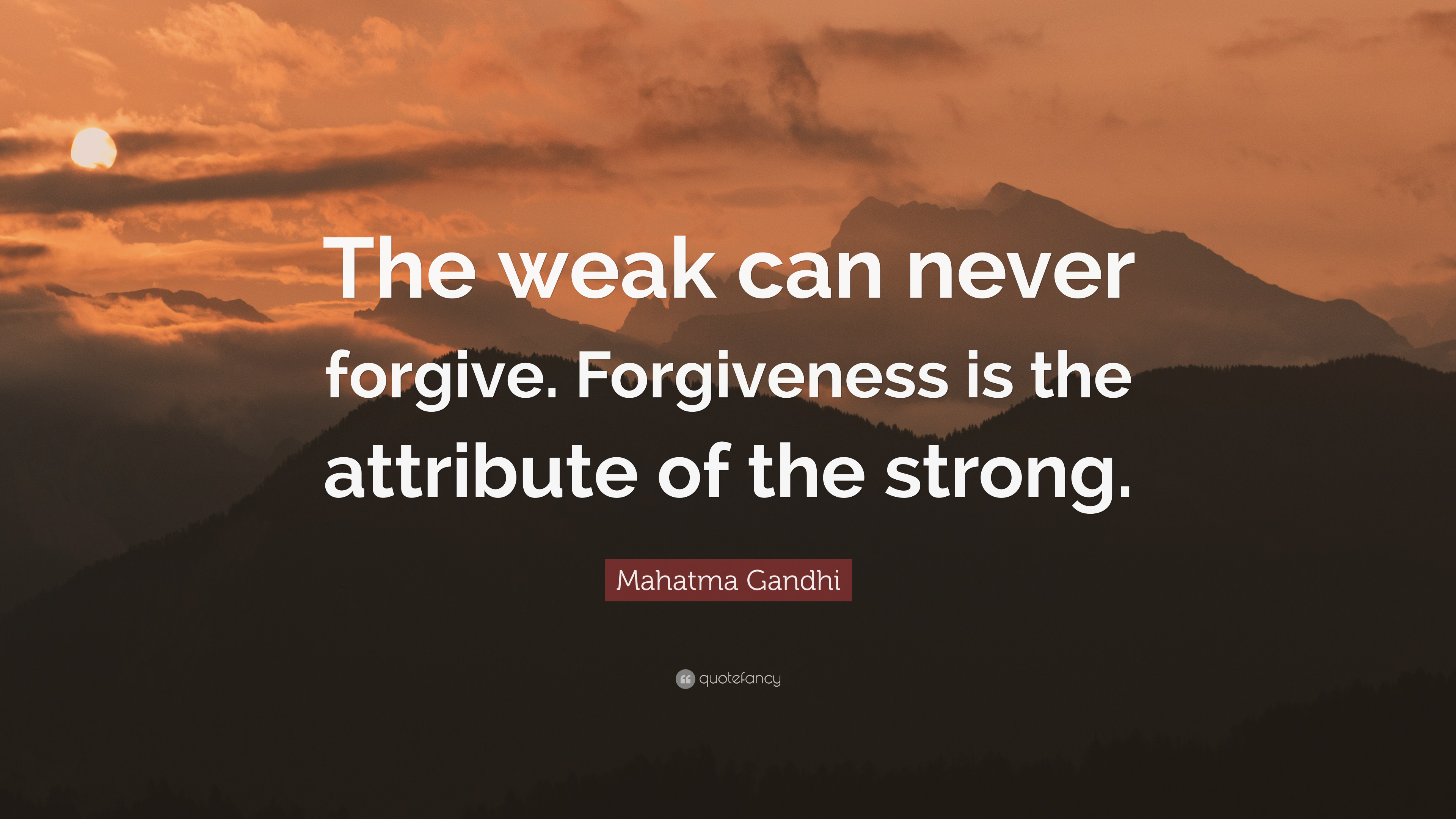 "Quotes On Forgiveness Mahatma Gandhi Quote ""The Weak Can Never Forgiveforgiveness Is"