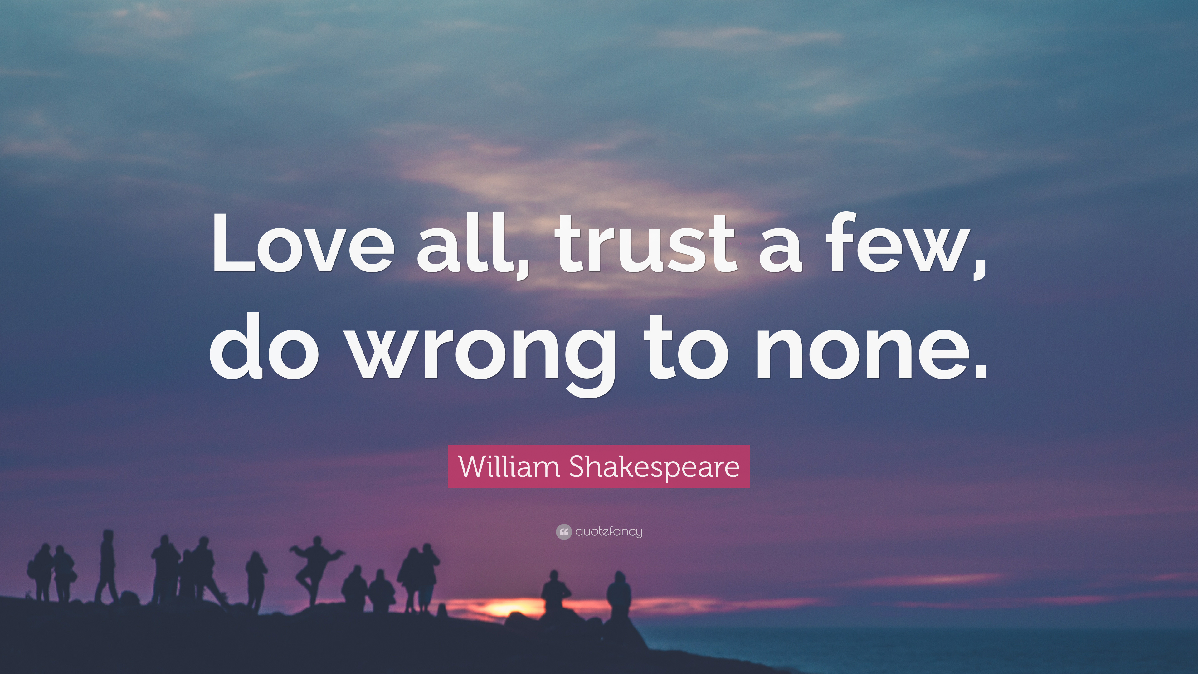 "Shakespeare Life Quotes William Shakespeare Quote ""Love All Trust A Few Do Wrong To"