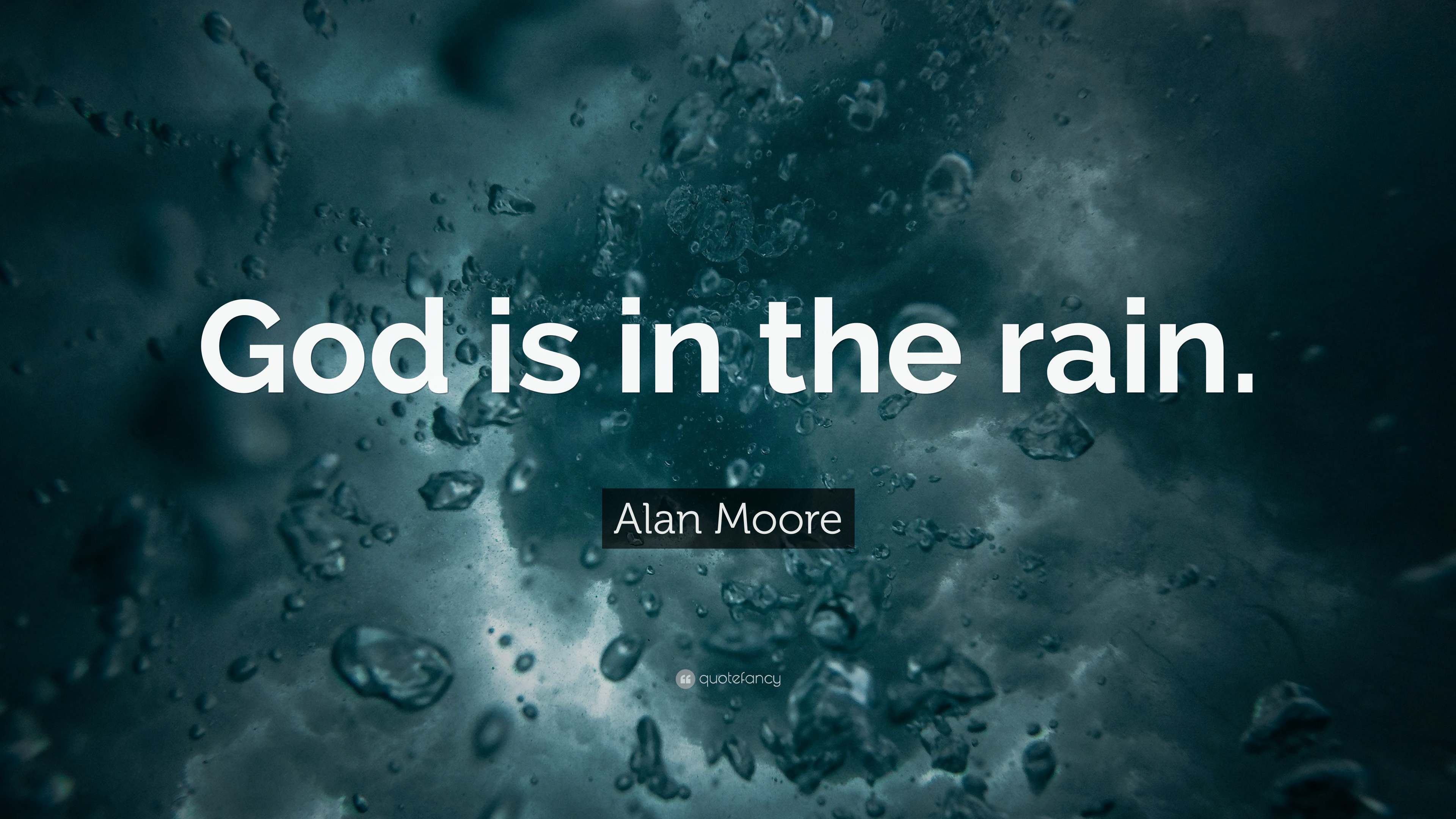 Alan Moore Quote God Is In The Rain 22 Wallpapers Quotefancy