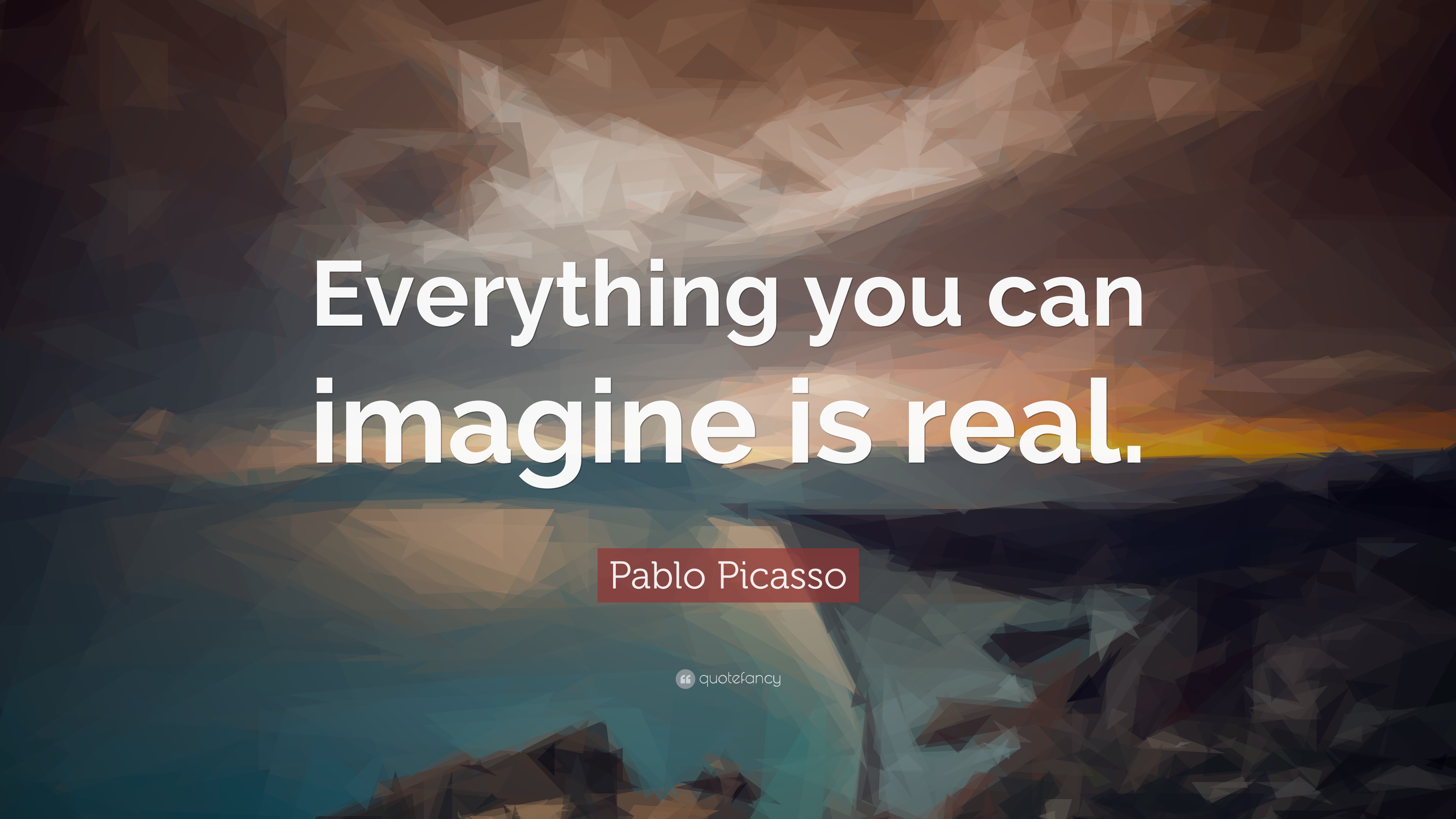 """pablo picasso quote: """"everything you can imagine is real."""" (25"""