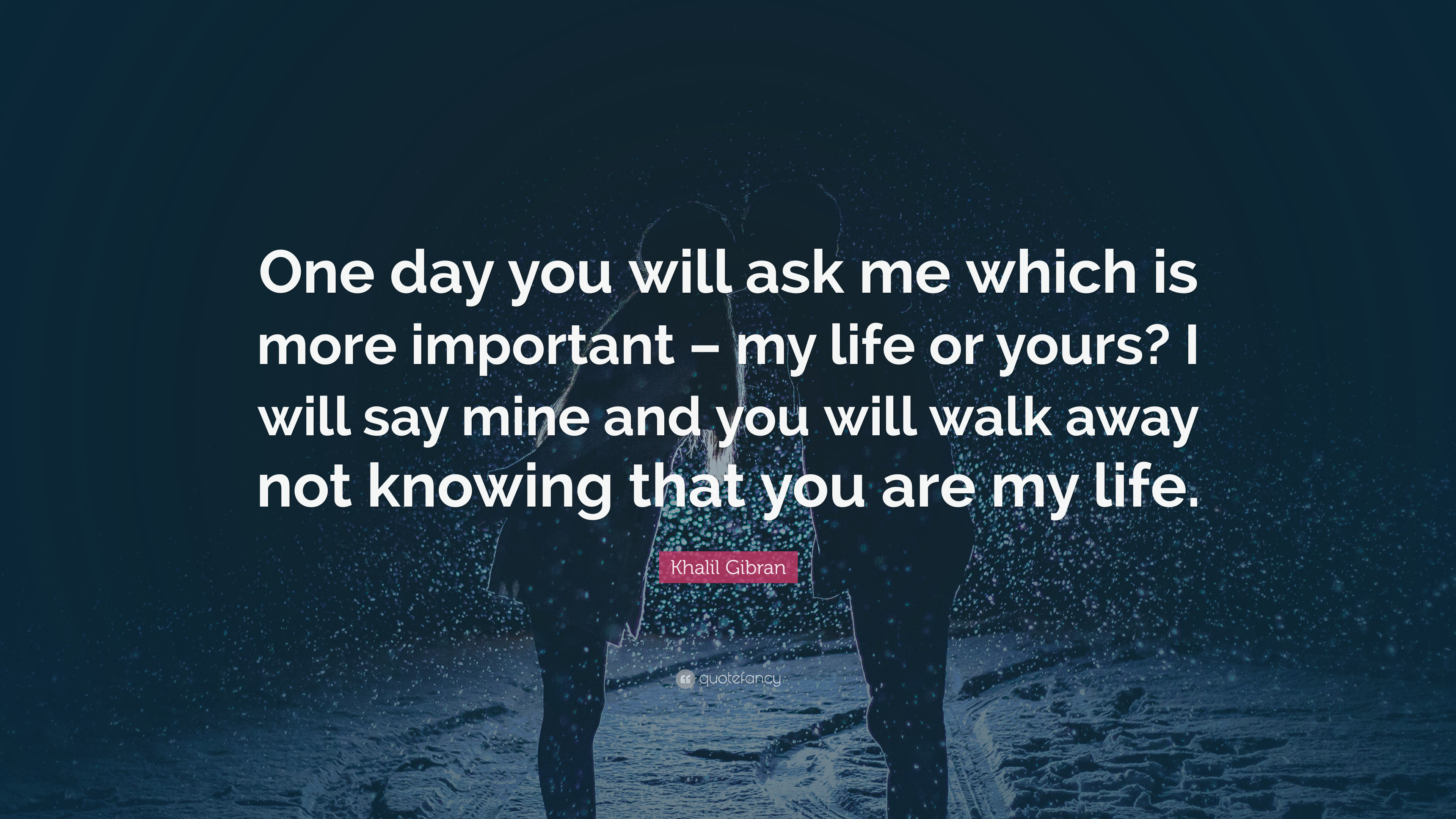 Love Quotes: U201cOne Day You Will Ask Me Which Is More Important U2013 My