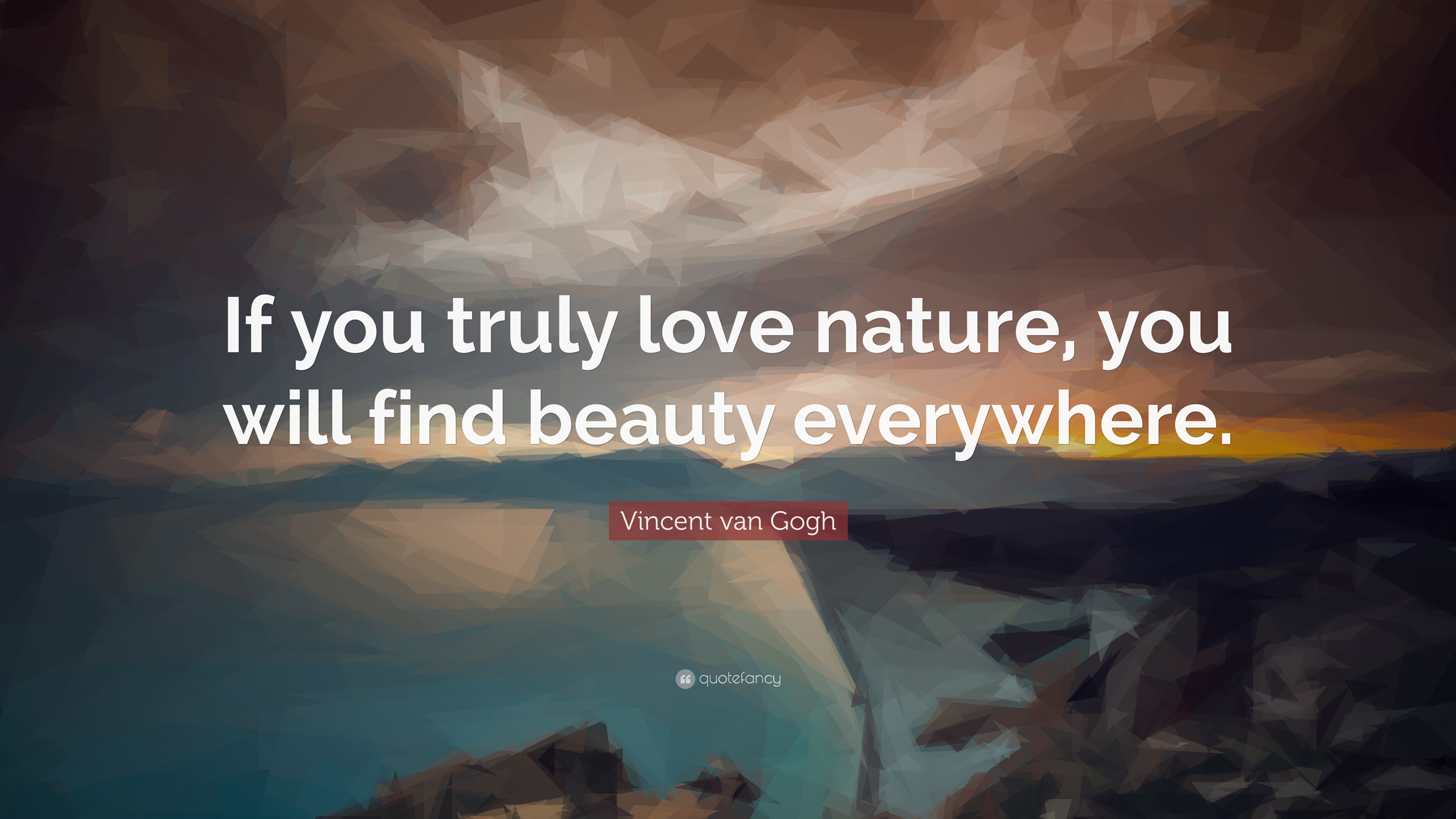 "Love Quotes You Will Find: Vincent Van Gogh Quote: ""If You Truly Love Nature, You"