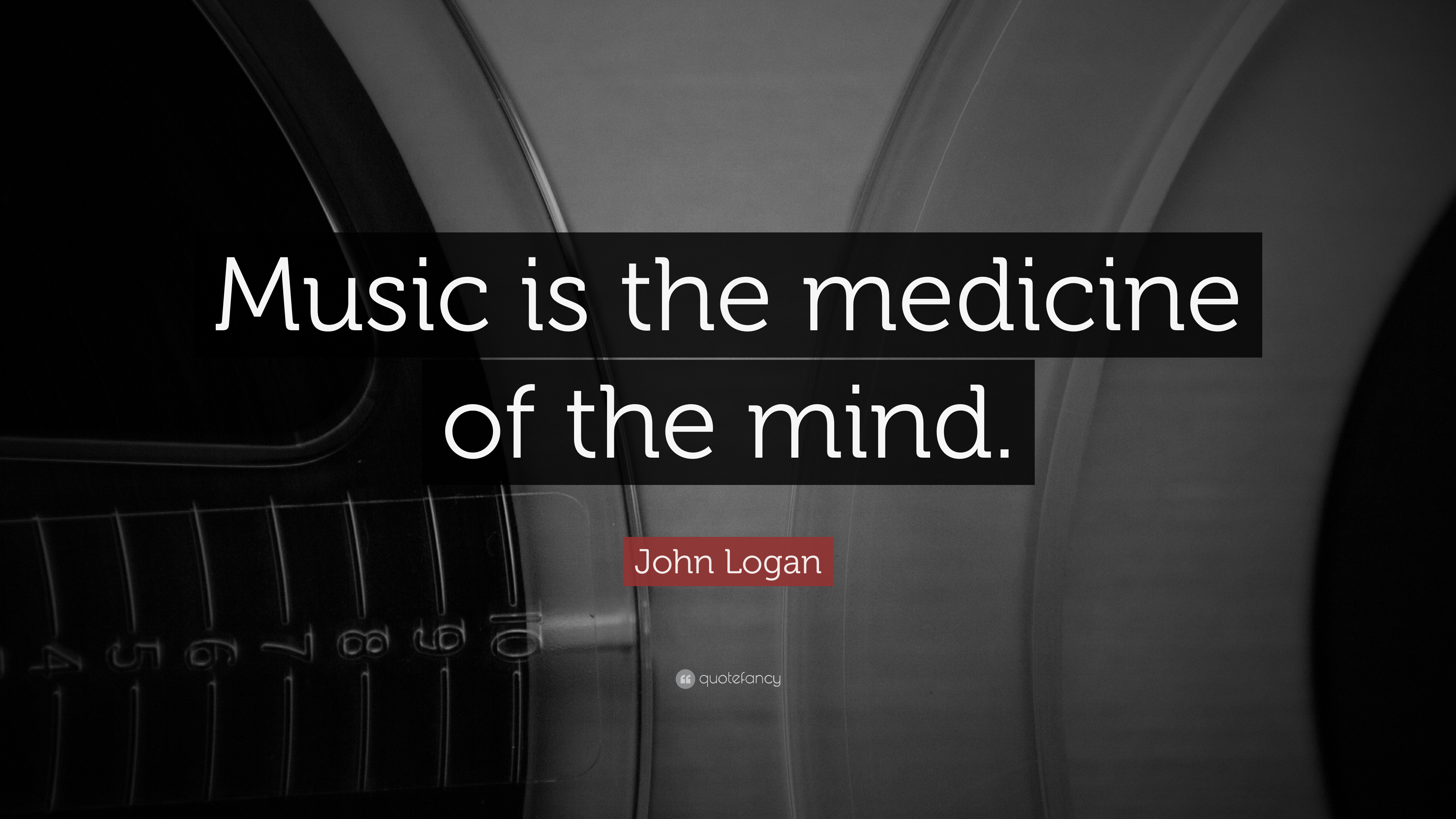 John Logan Quote   U201cmusic Is The Medicine Of The Mind  U201d  14 Wallpapers