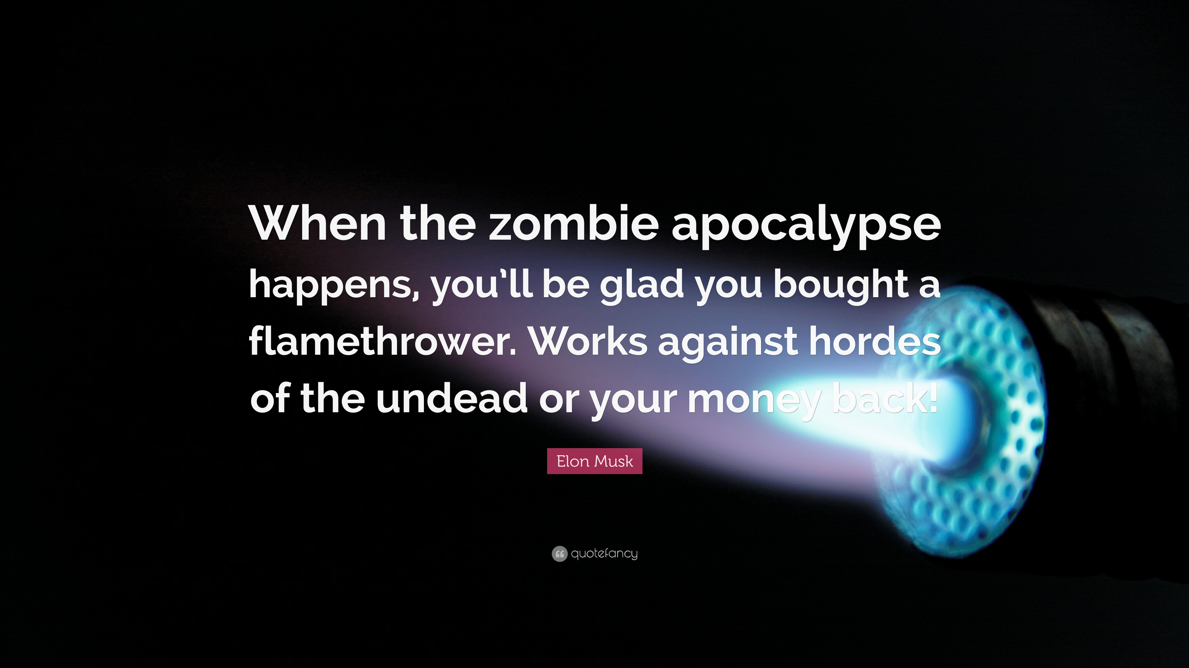 Elon Musk Quote When The Zombie Apocalypse Happens Youll Be Glad