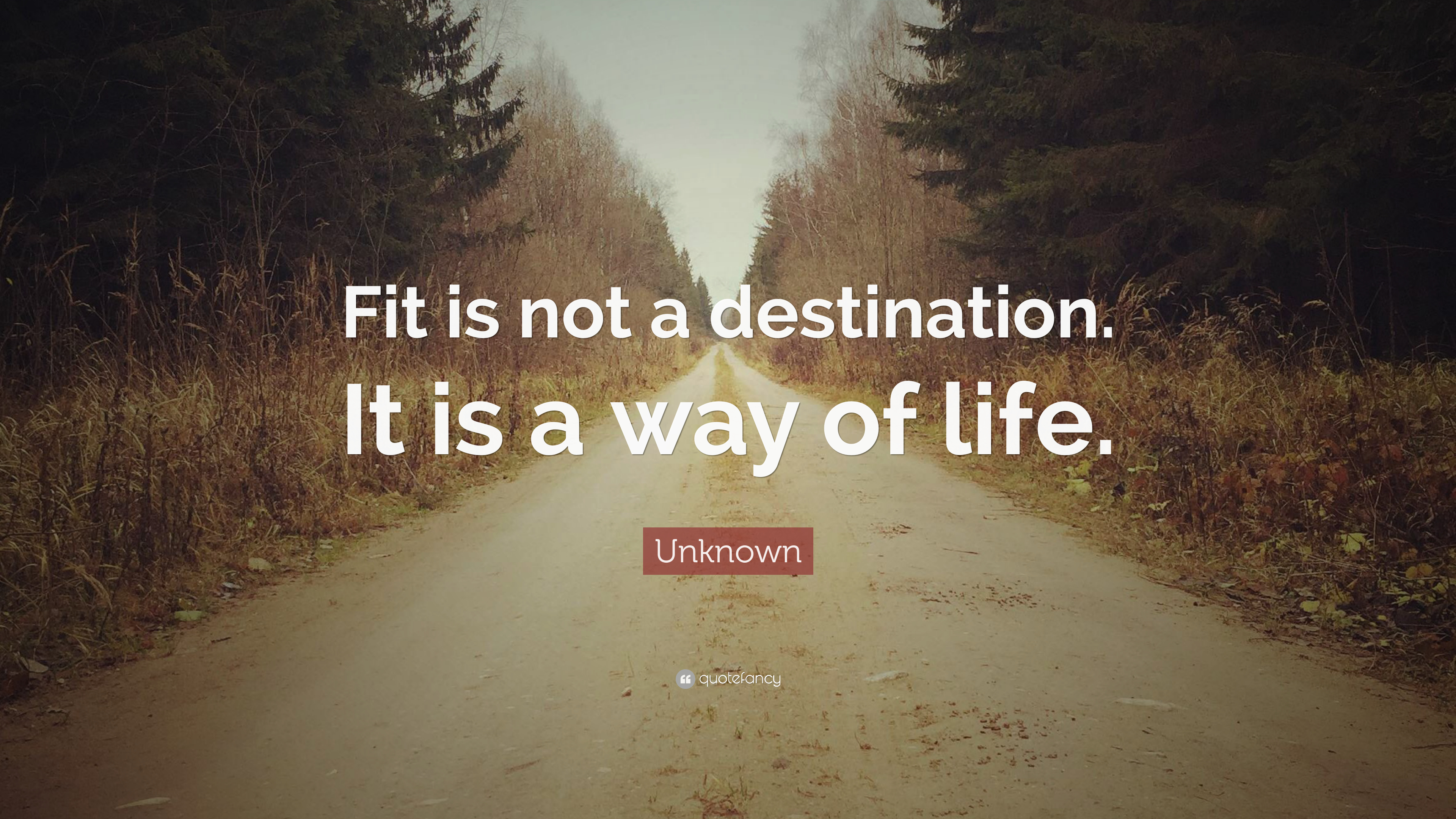 """Unknown Quote: """"Fit is not a destination. It is a way of ..."""