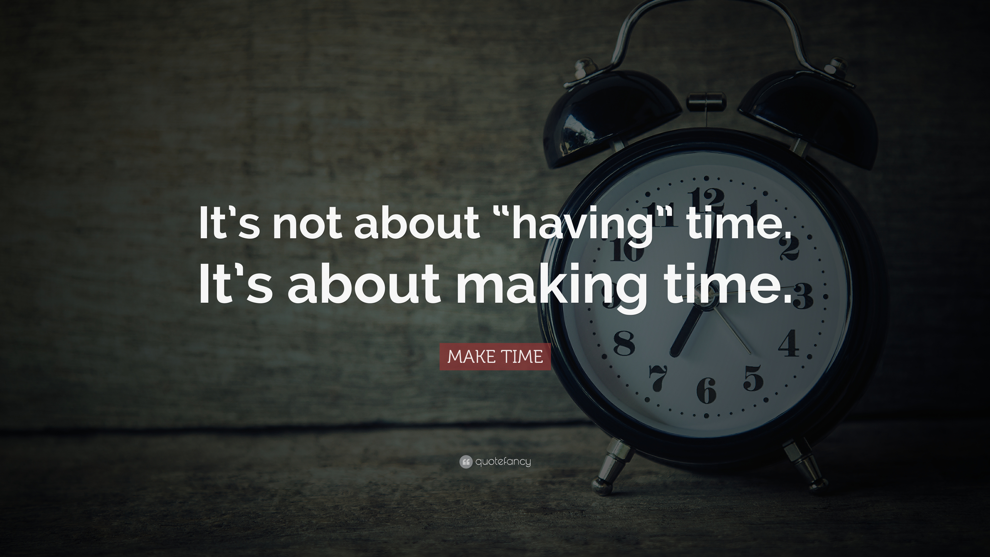 MAKE TIME Quote: U201cItu0027s Not About U201chavingu201d Time. Itu0027s About Making