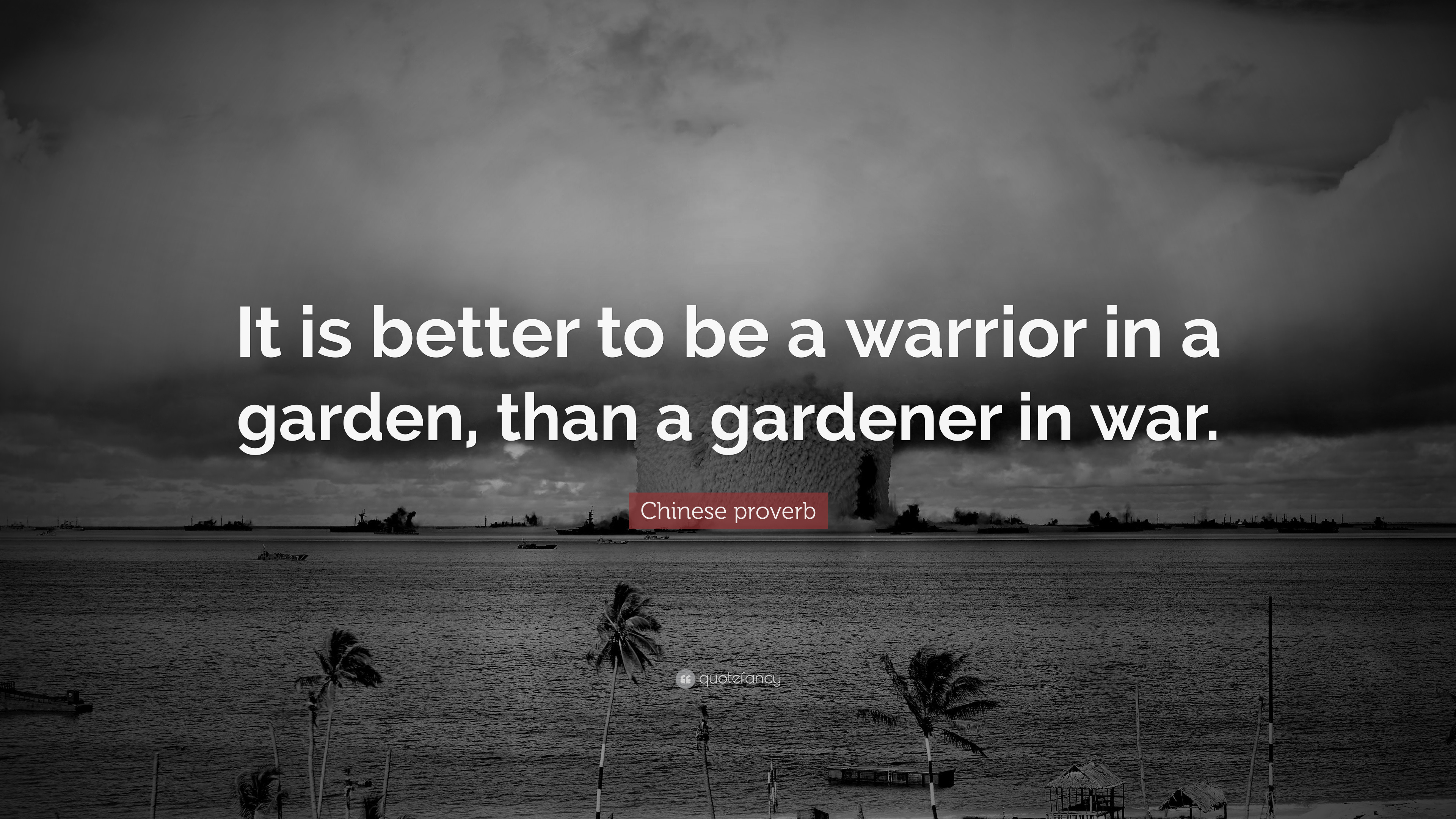 Chinese Proverb Quote It Is Better To Be A Warrior In A Garden