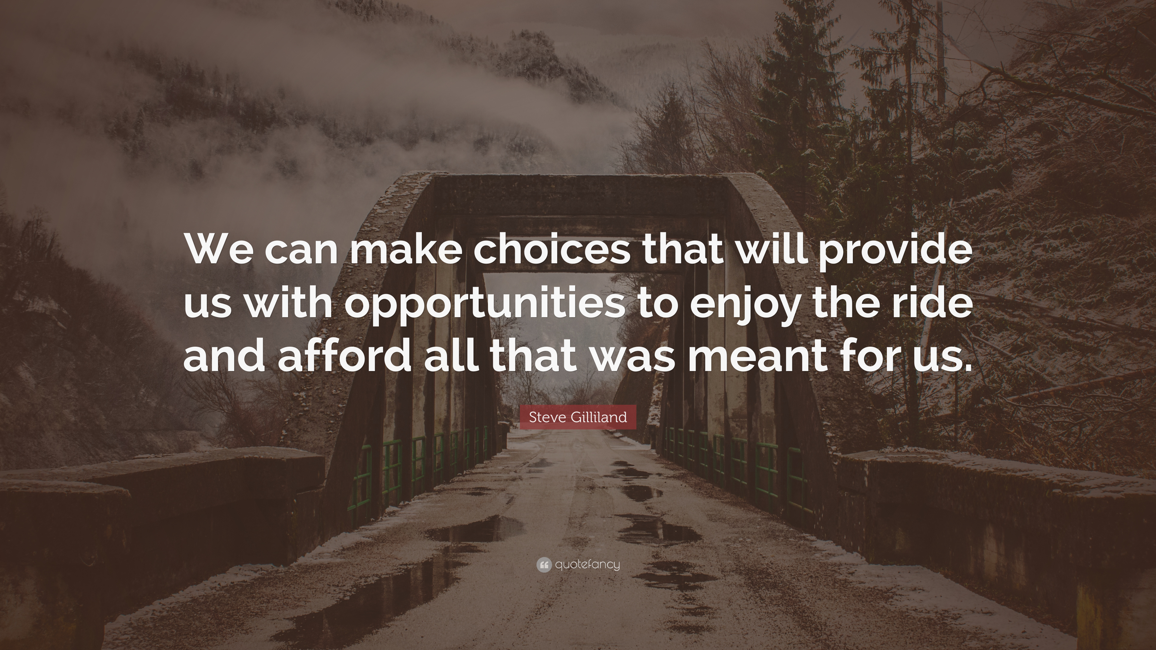 """Steve Gilliland Quote: """"We can make choices that will ..."""