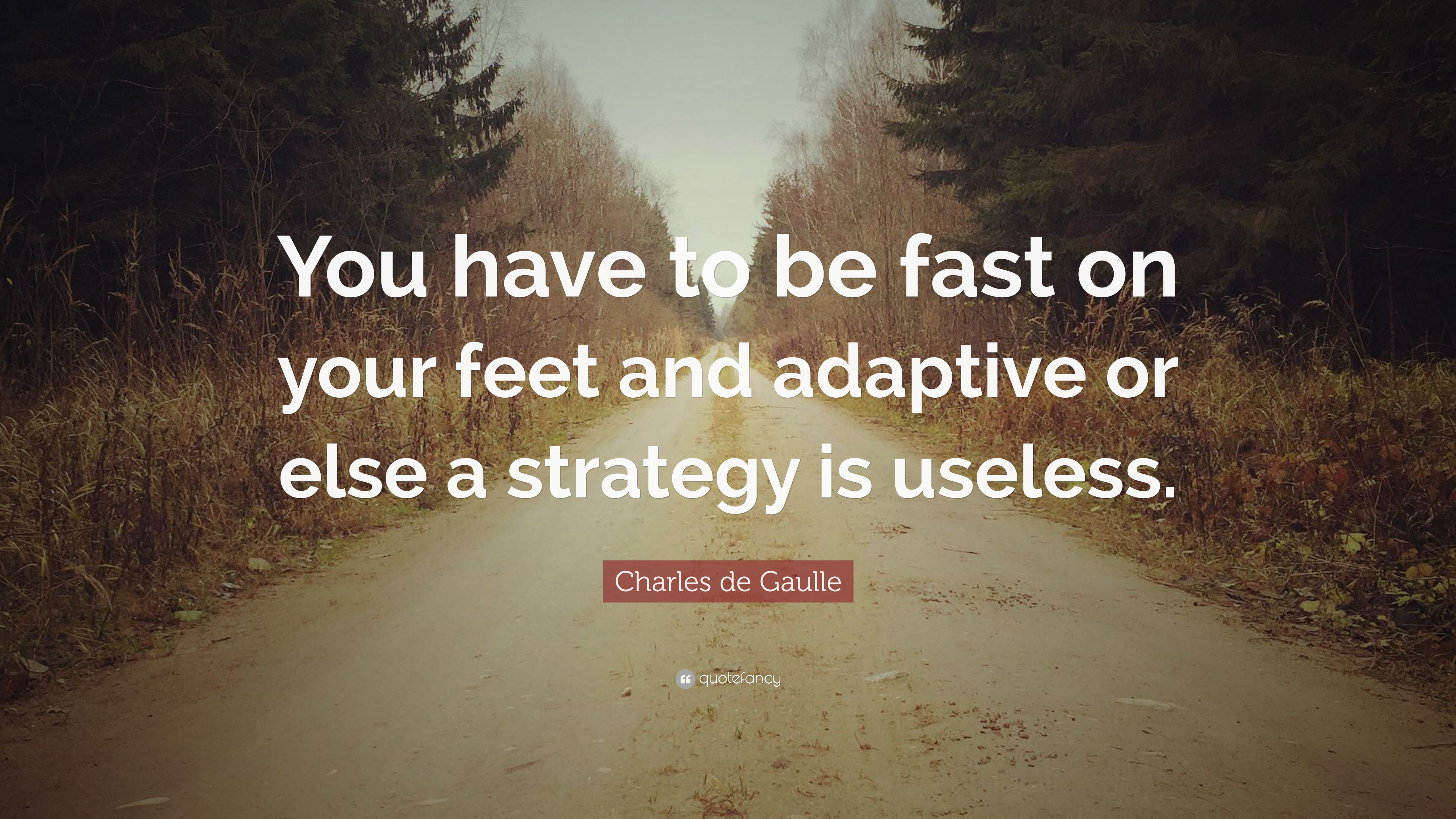 "Charles De Gaulle Quote: ""You Have To Be Fast On Your Feet"