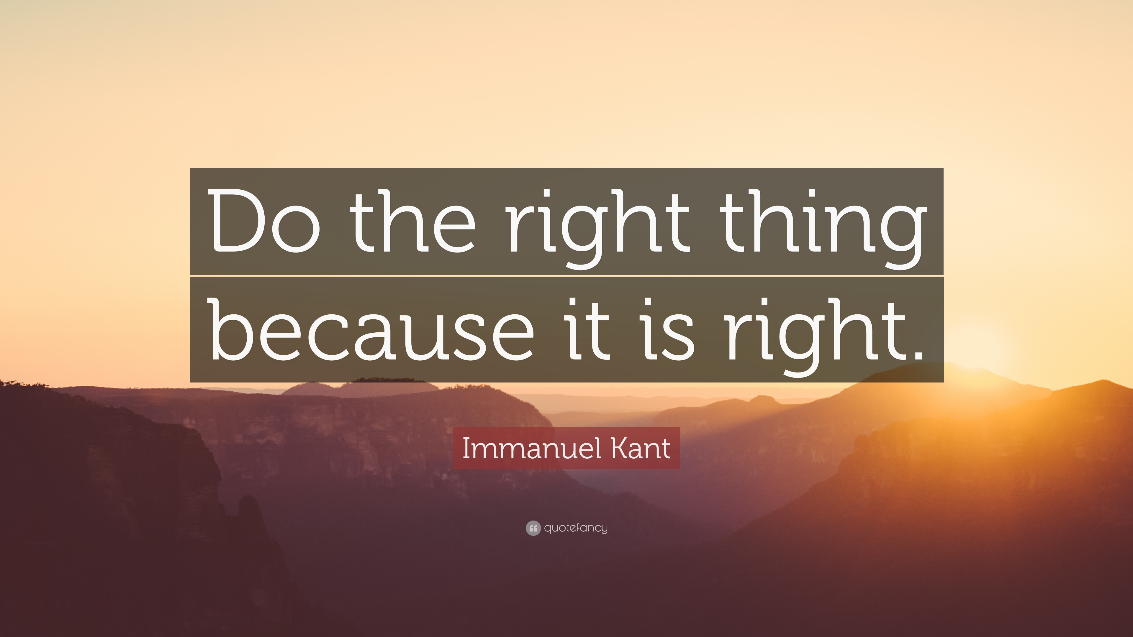 Immanuel Kant Quote Do The Right Thing Because It Is Right 12