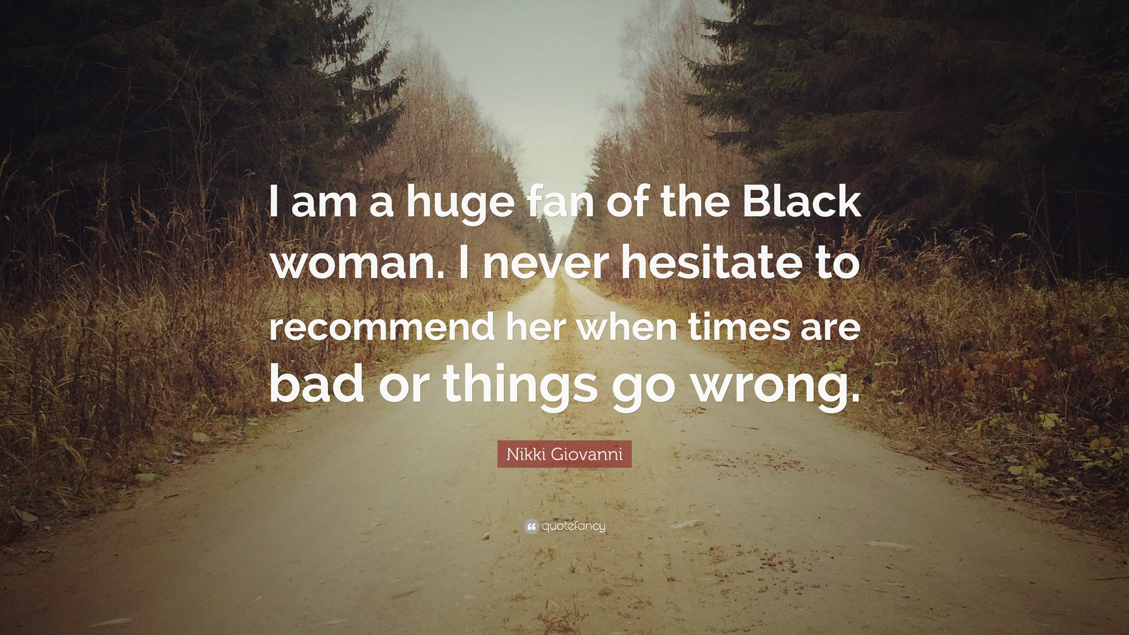 "Nikki Giovanni Quote: ""I am a huge fan of the Black woman. I never hesitate  to recommend her when times are bad or things go wrong."" (7 wallpapers) -  Quotefancy"
