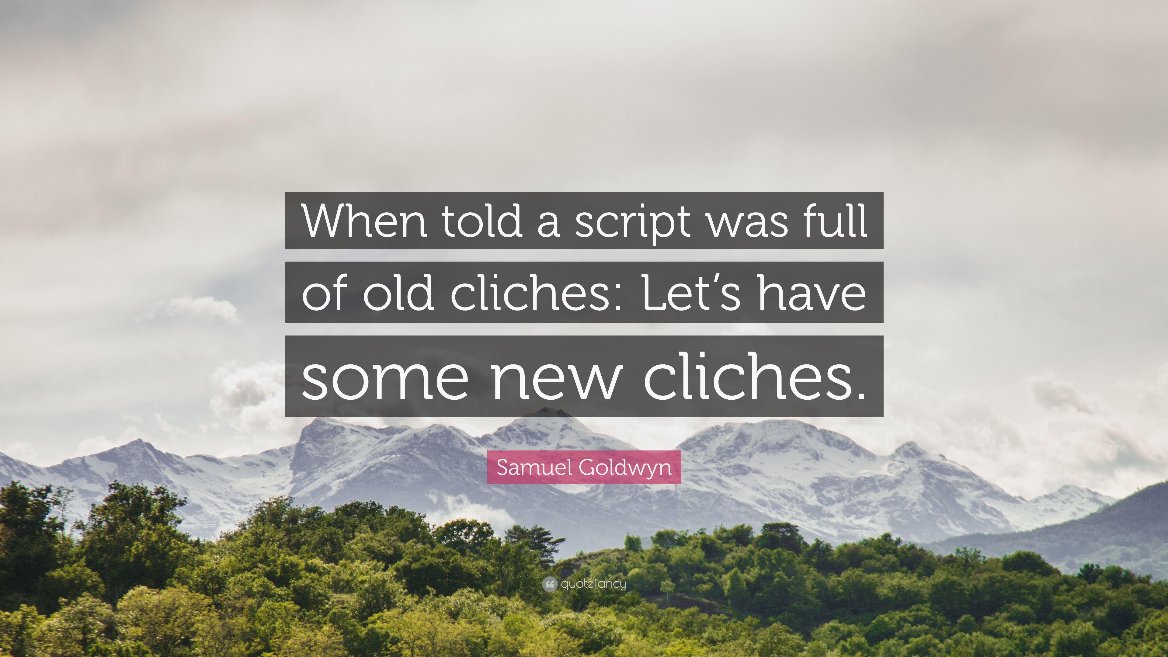 "Samuel Goldwyn Quote: ""When told a script was full of old cliches"