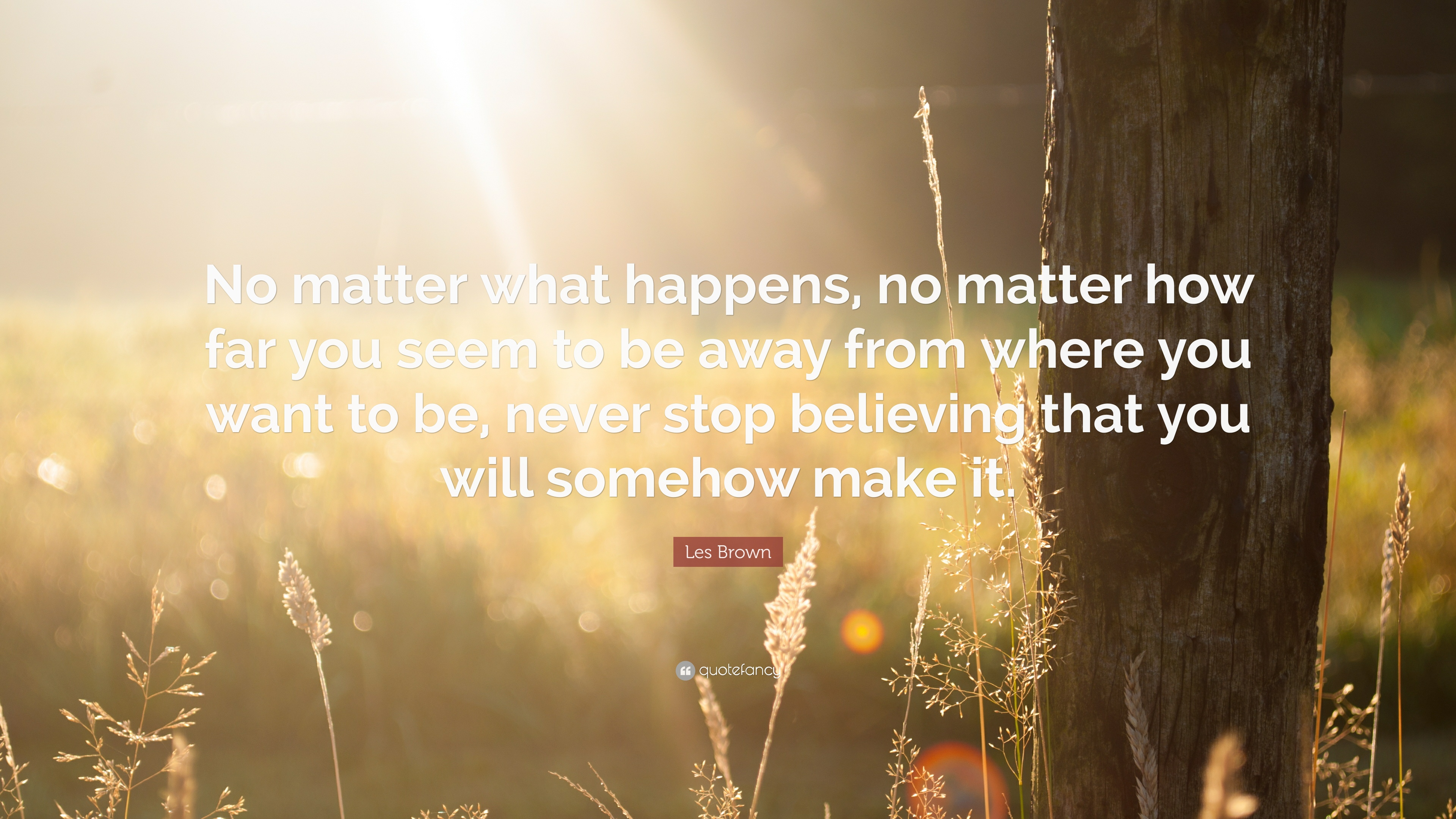 To Be Single Les Brown Quote: '  No Matter What Happens, No Matter How  Far You