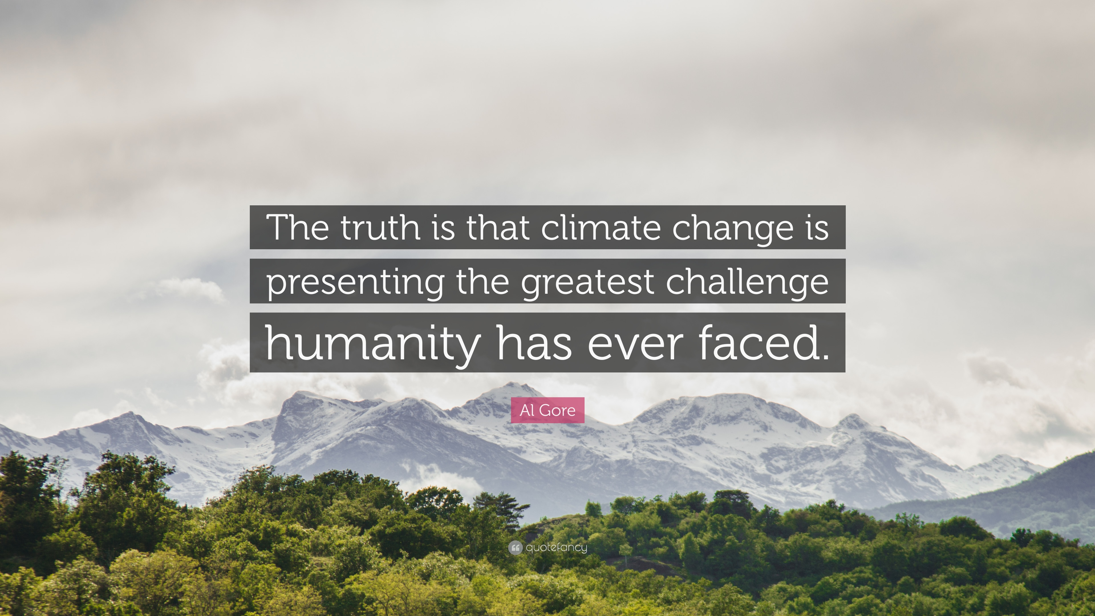 "Al Gore Quote: ""The truth is that climate change is presenting the greatest  challenge humanity has ever faced."" (7 wallpapers) - Quotefancy"