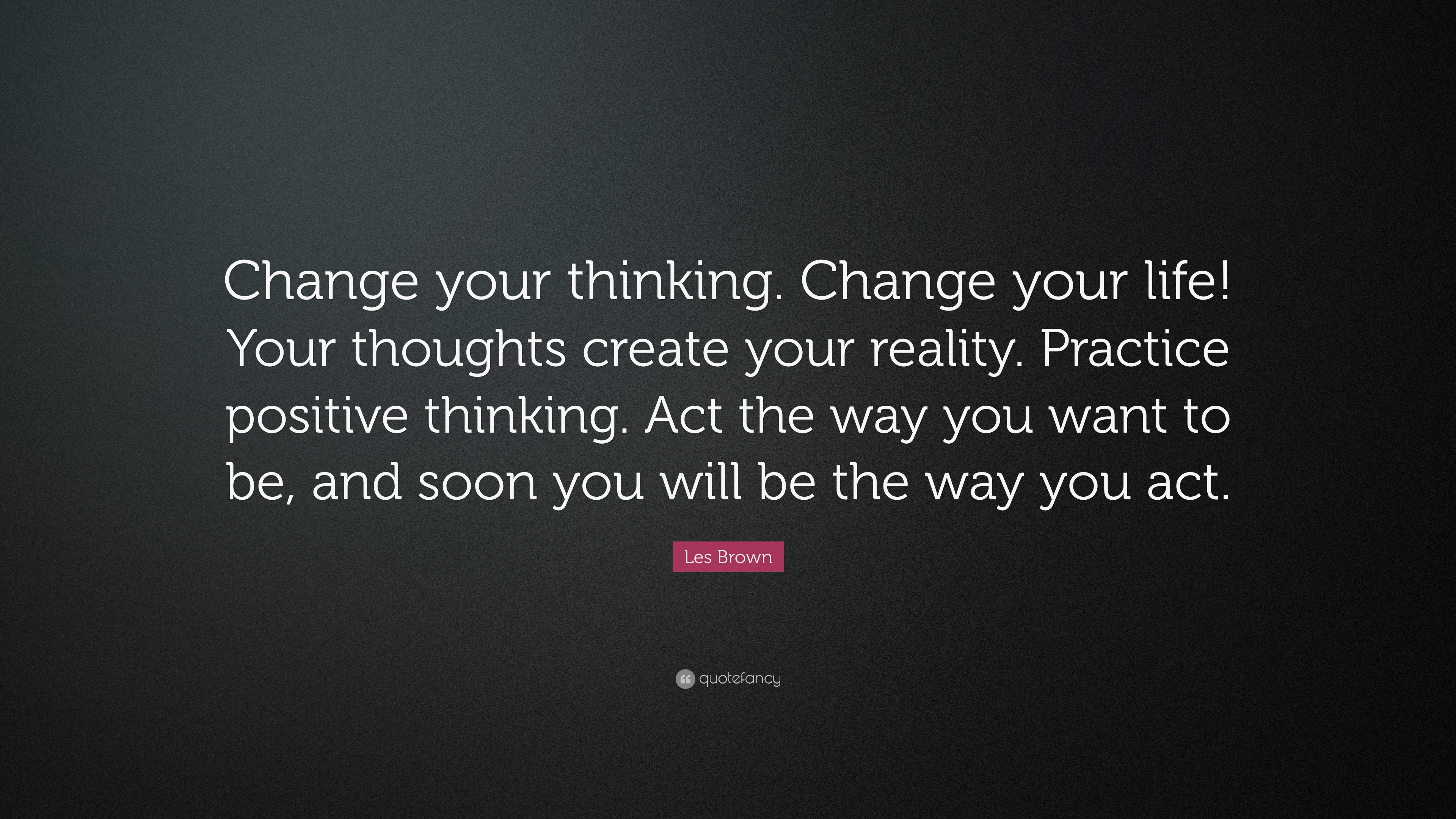 "Quotes Change Your Life Les Brown Quote ""Change Your Thinkingchange Your Life Your"