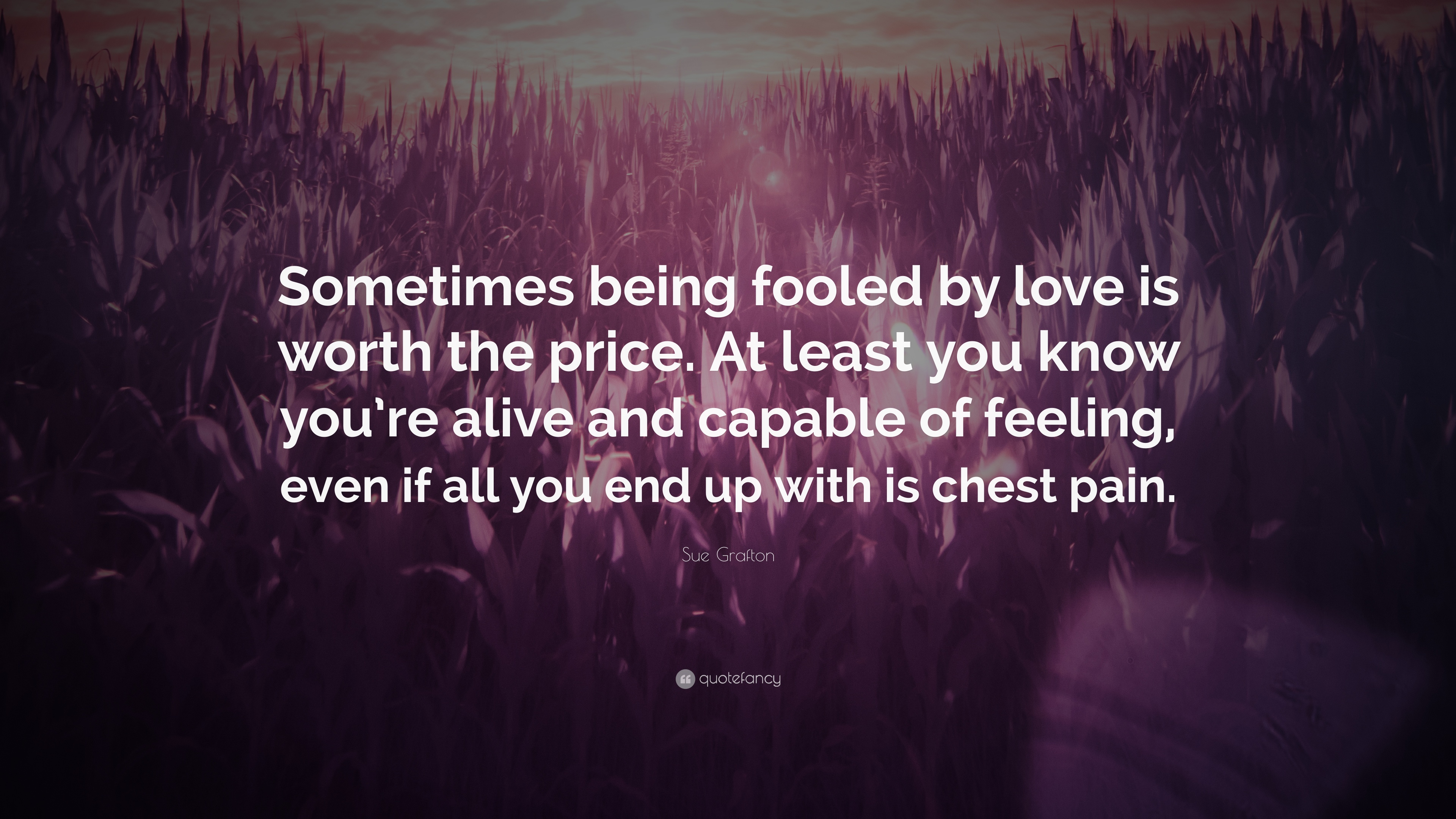 Sue Grafton Quote Sometimes Being Fooled By Love Is Worth The