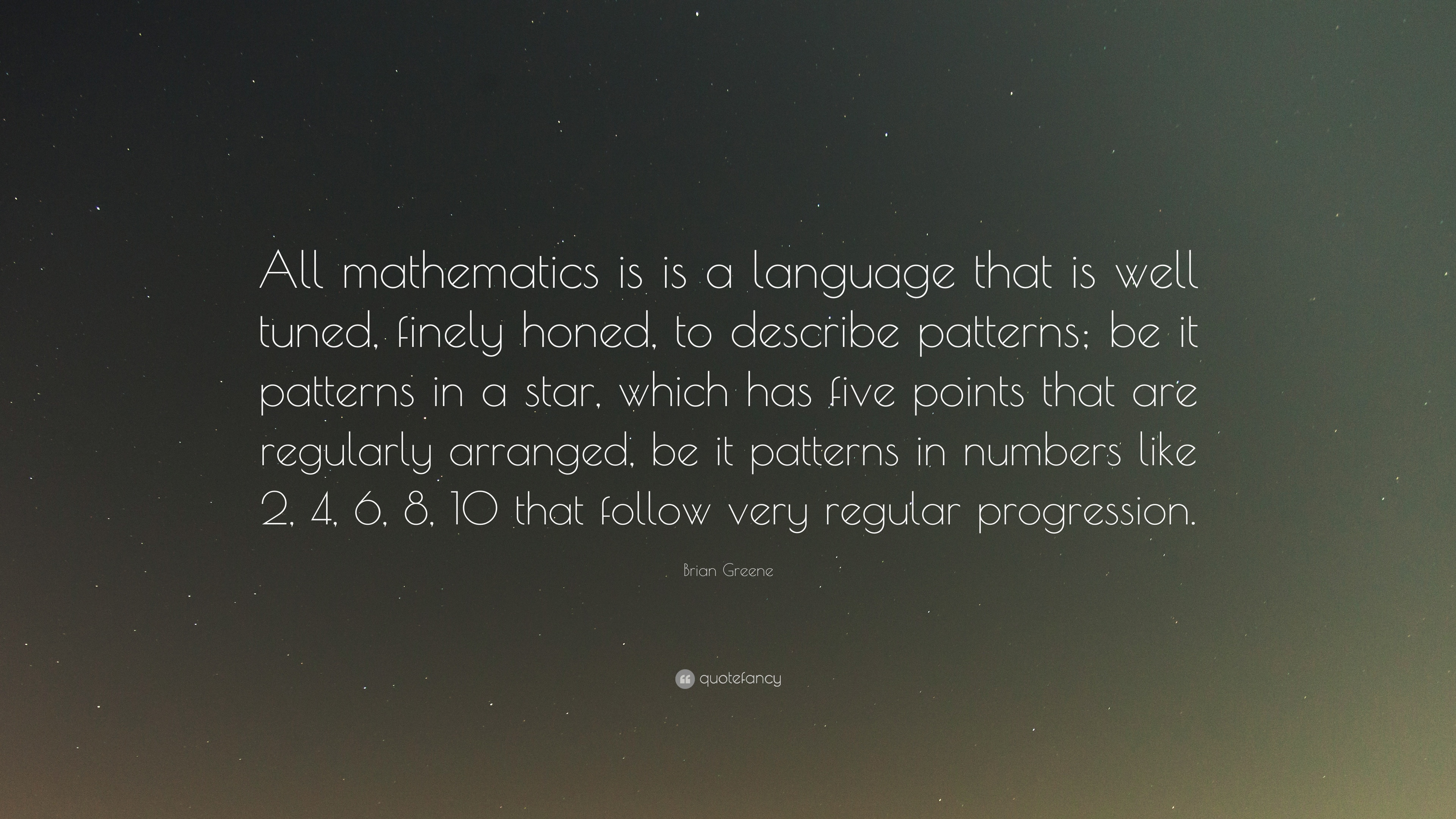 Brian Greene Quote All Mathematics Is A Language That Well