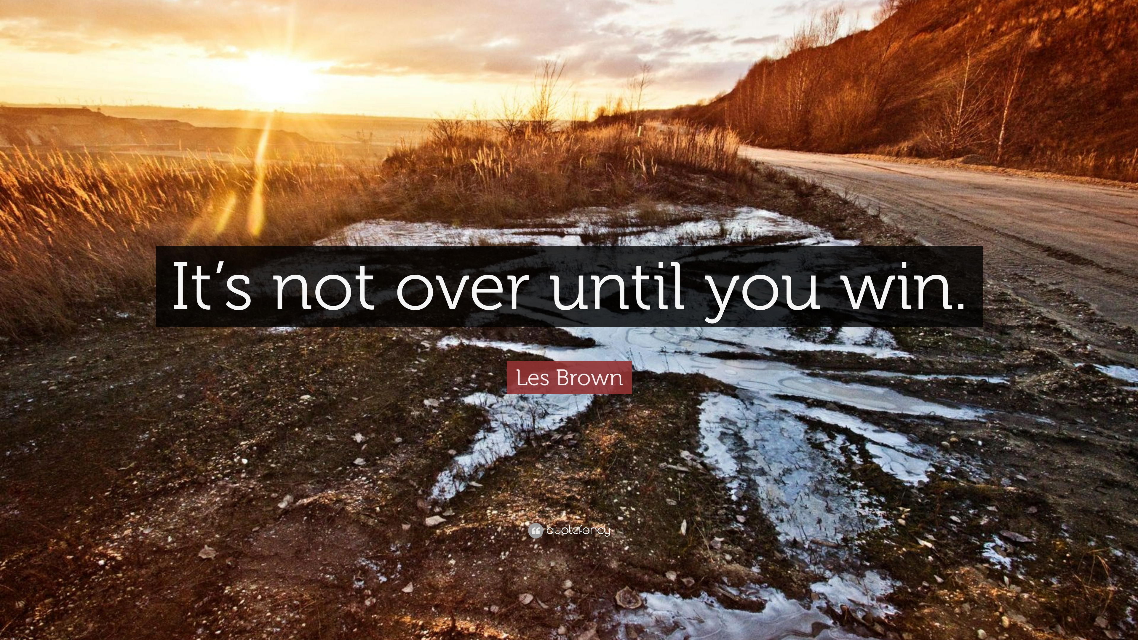 Winter Isnt Over Till Its Over >> Les Brown Quote It S Not Over Until You Win 31 Wallpapers