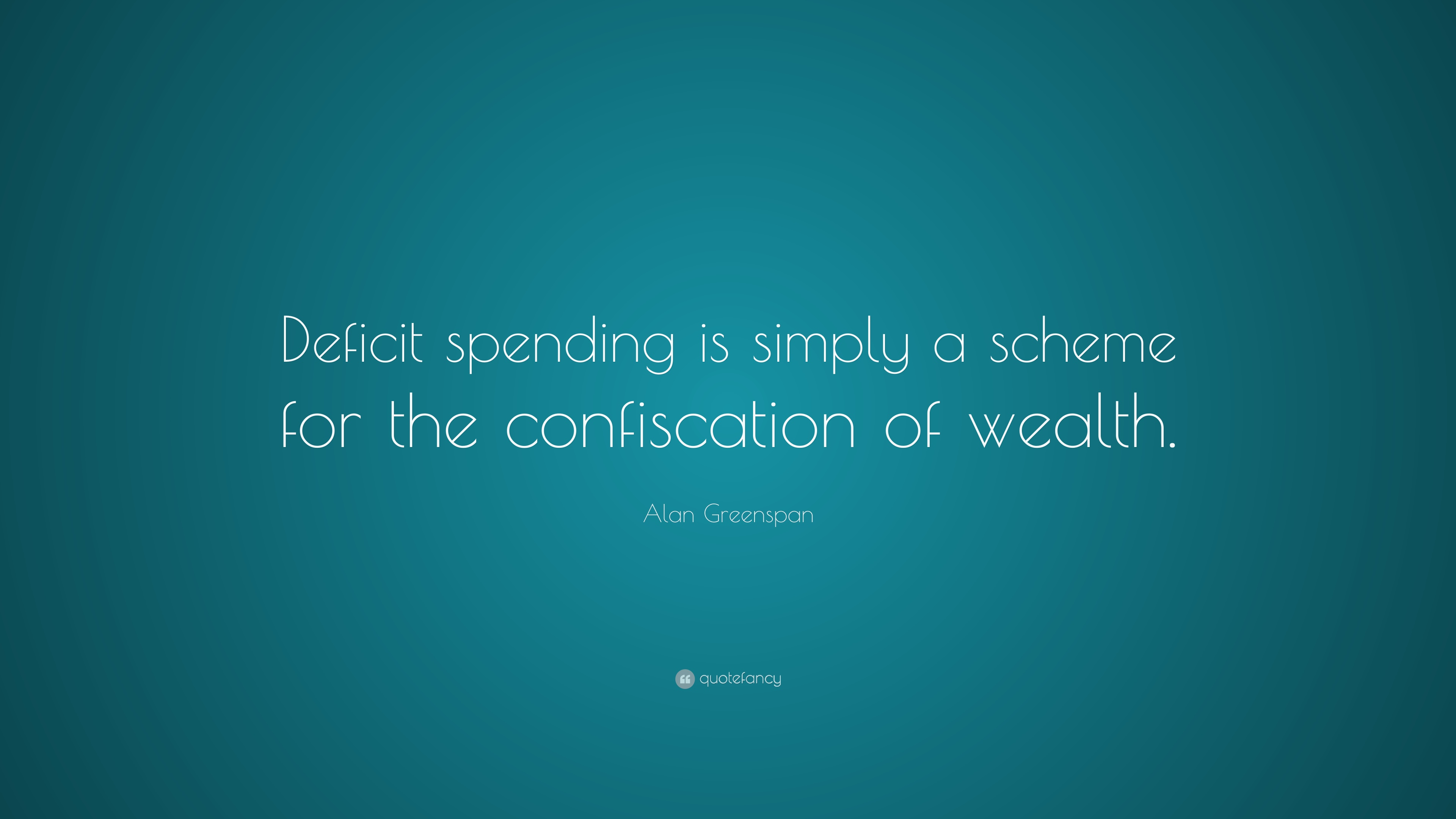 alan greenspan quote deficit spending is simply a scheme for the