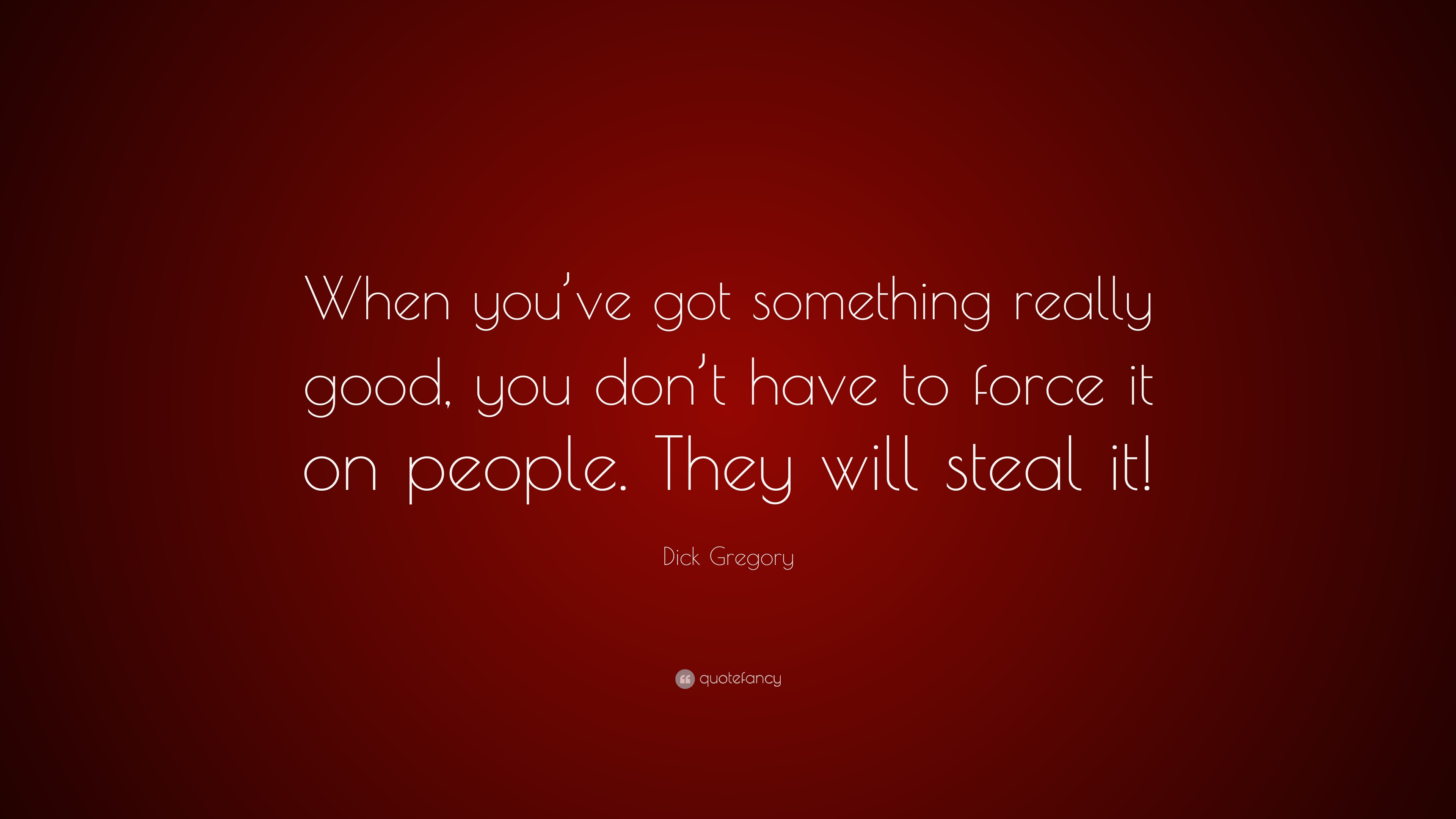 "Dick Gregory Quote: ""When You've Got Something Really Good"