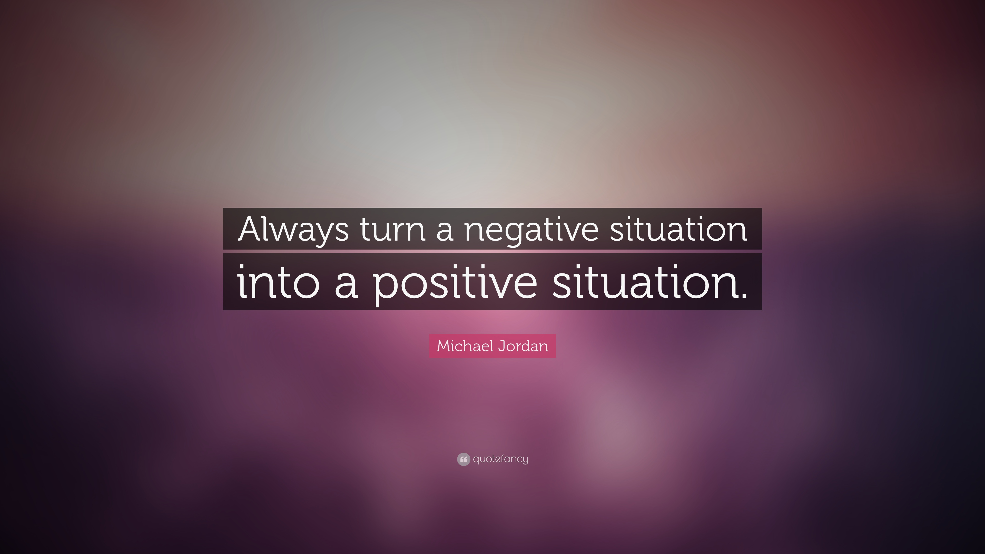 """Quotes About Turning 29: Michael Jordan Quote: """"Always Turn A Negative Situation"""